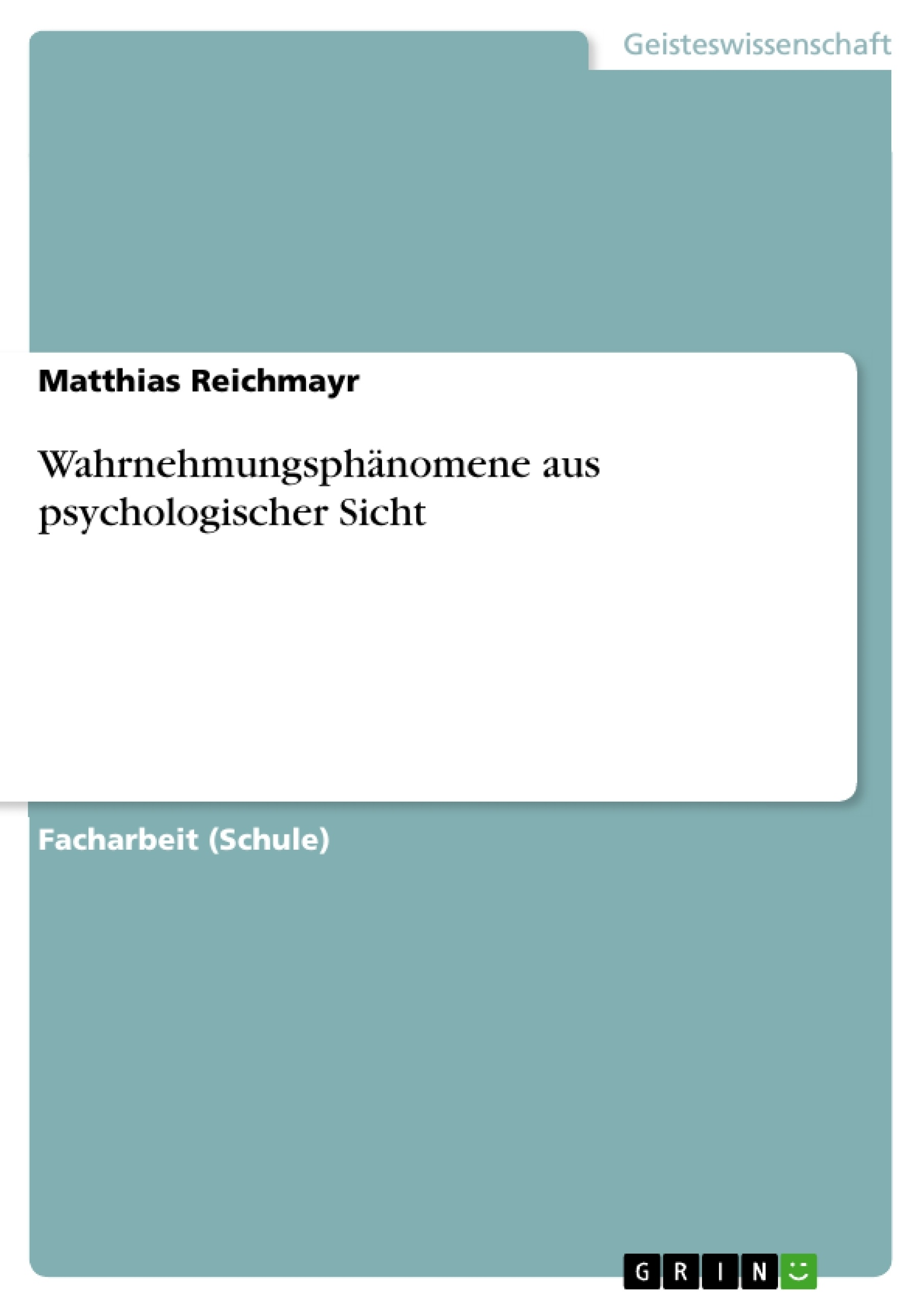 Titel: Wahrnehmungsphänomene aus psychologischer Sicht
