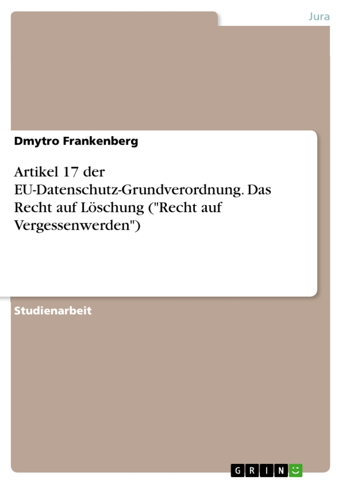 """Titel: Artikel 17 der EU-Datenschutz-Grundverordnung. Das Recht auf Löschung (""""Recht auf Vergessenwerden"""")"""