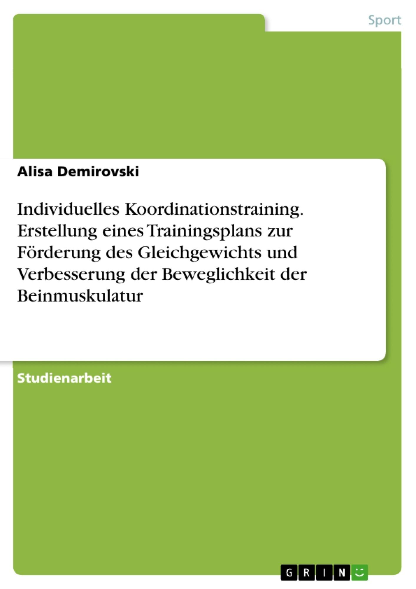 Titel: Individuelles Koordinationstraining. Erstellung eines Trainingsplans zur Förderung des Gleichgewichts und Verbesserung der Beweglichkeit der Beinmuskulatur