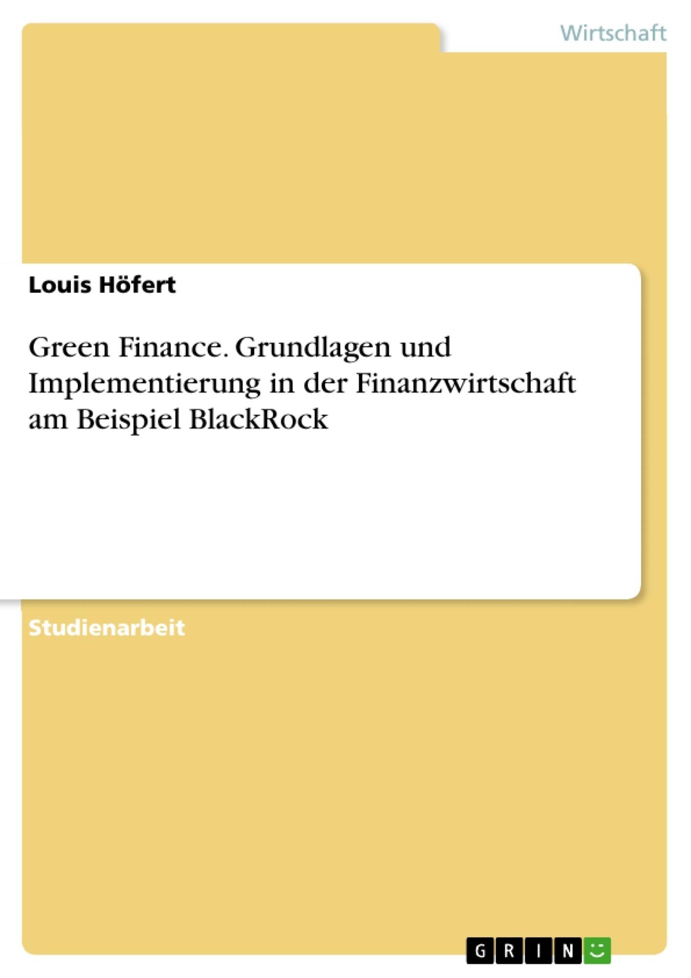 Titel: Green Finance. Grundlagen und Implementierung in der Finanzwirtschaft am Beispiel BlackRock