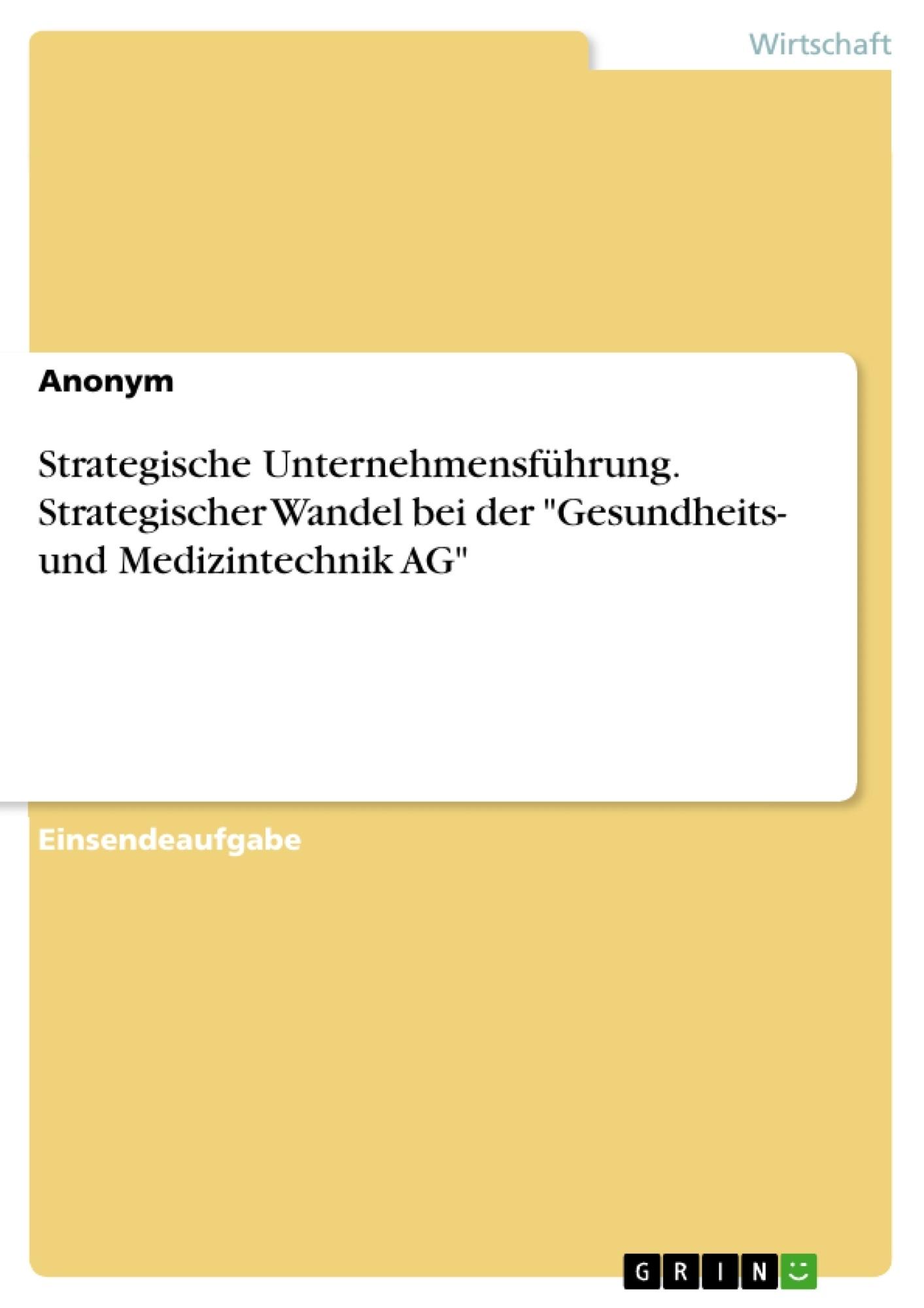 """Titel: Strategische Unternehmensführung. Strategischer Wandel bei der """"Gesundheits- und Medizintechnik AG"""""""