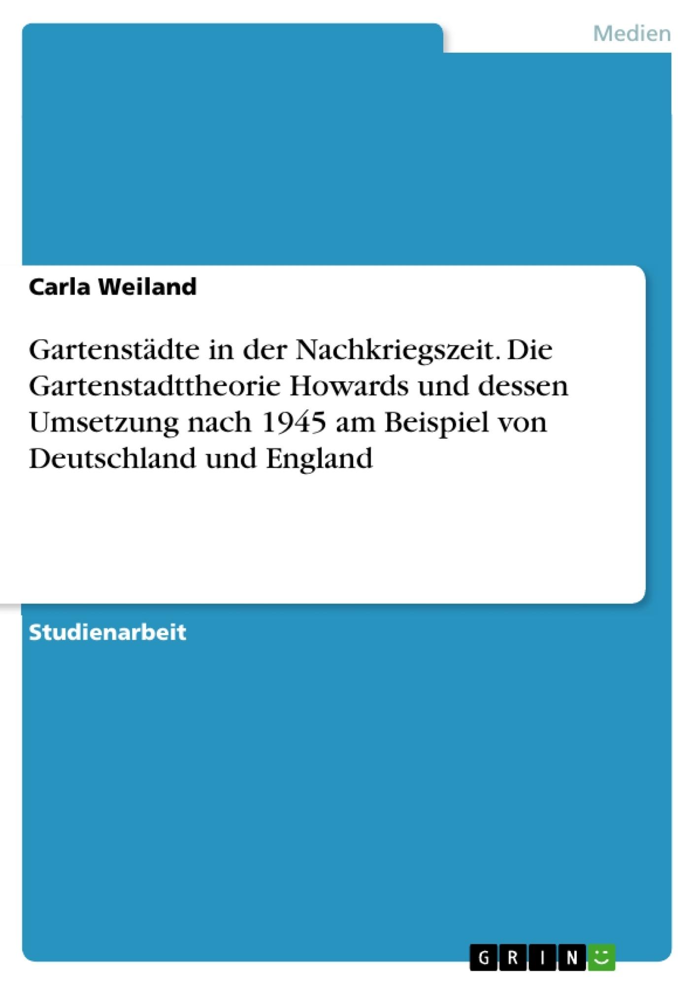 Titel: Gartenstädte in der Nachkriegszeit. Die Gartenstadttheorie Howards und dessen Umsetzung nach 1945 am Beispiel von Deutschland und England