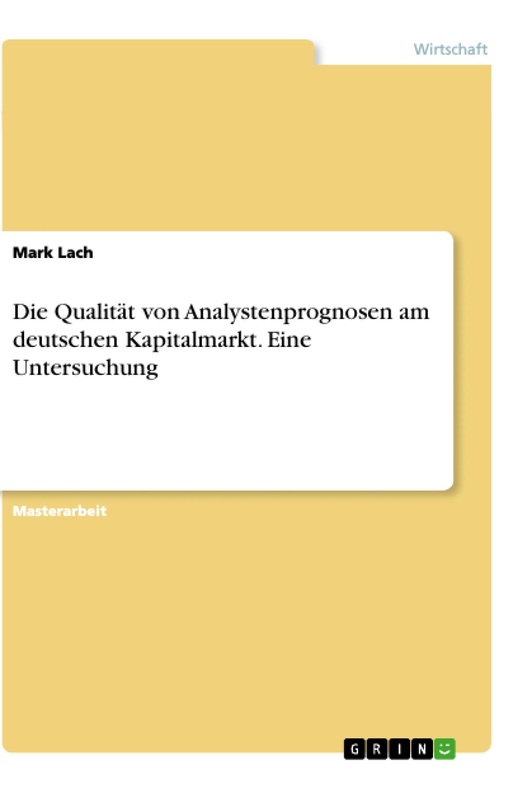 Titel: Die Qualität von Analystenprognosen am deutschen Kapitalmarkt. Eine Untersuchung