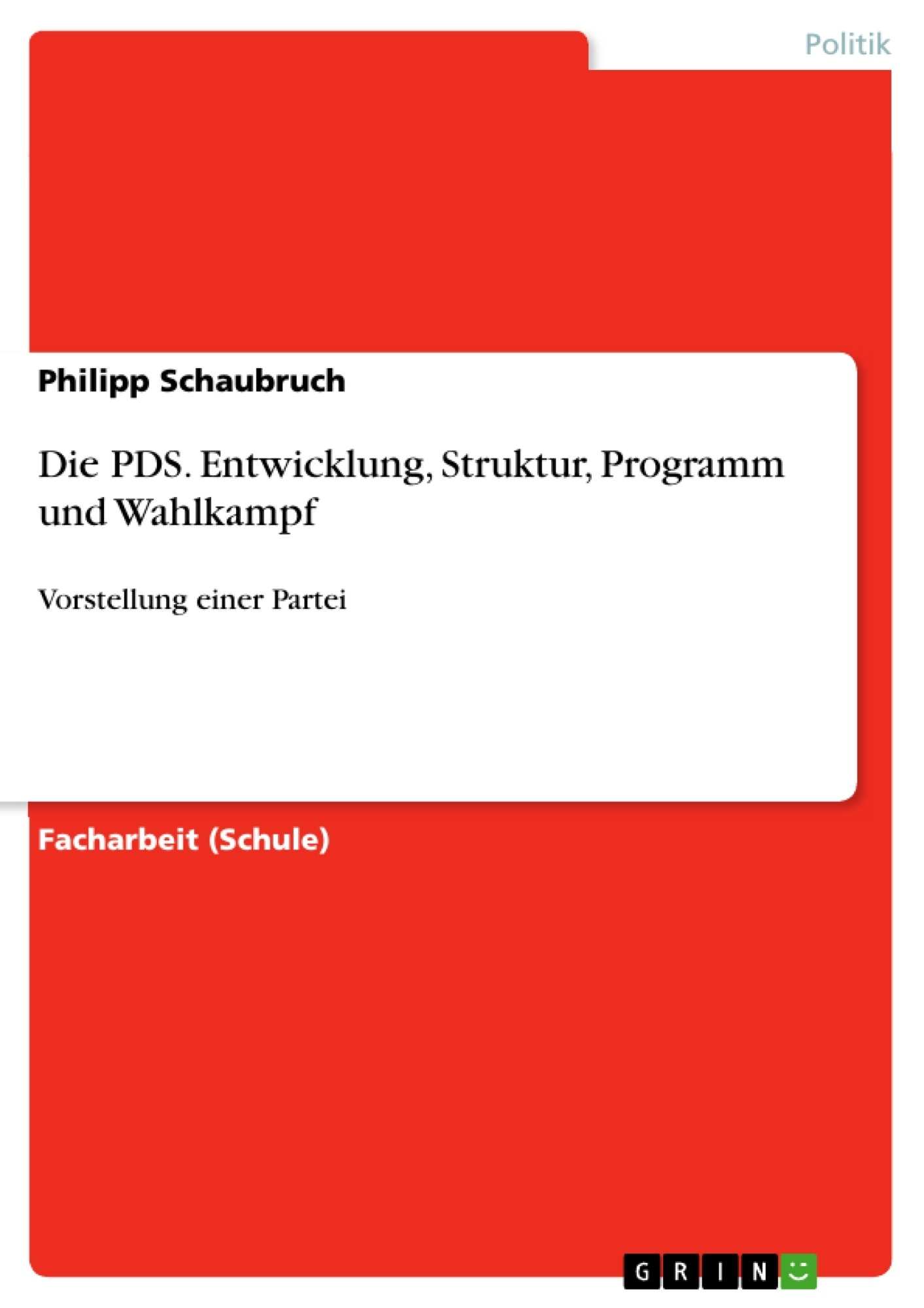 Titel: Die PDS. Entwicklung, Struktur, Programm und Wahlkampf