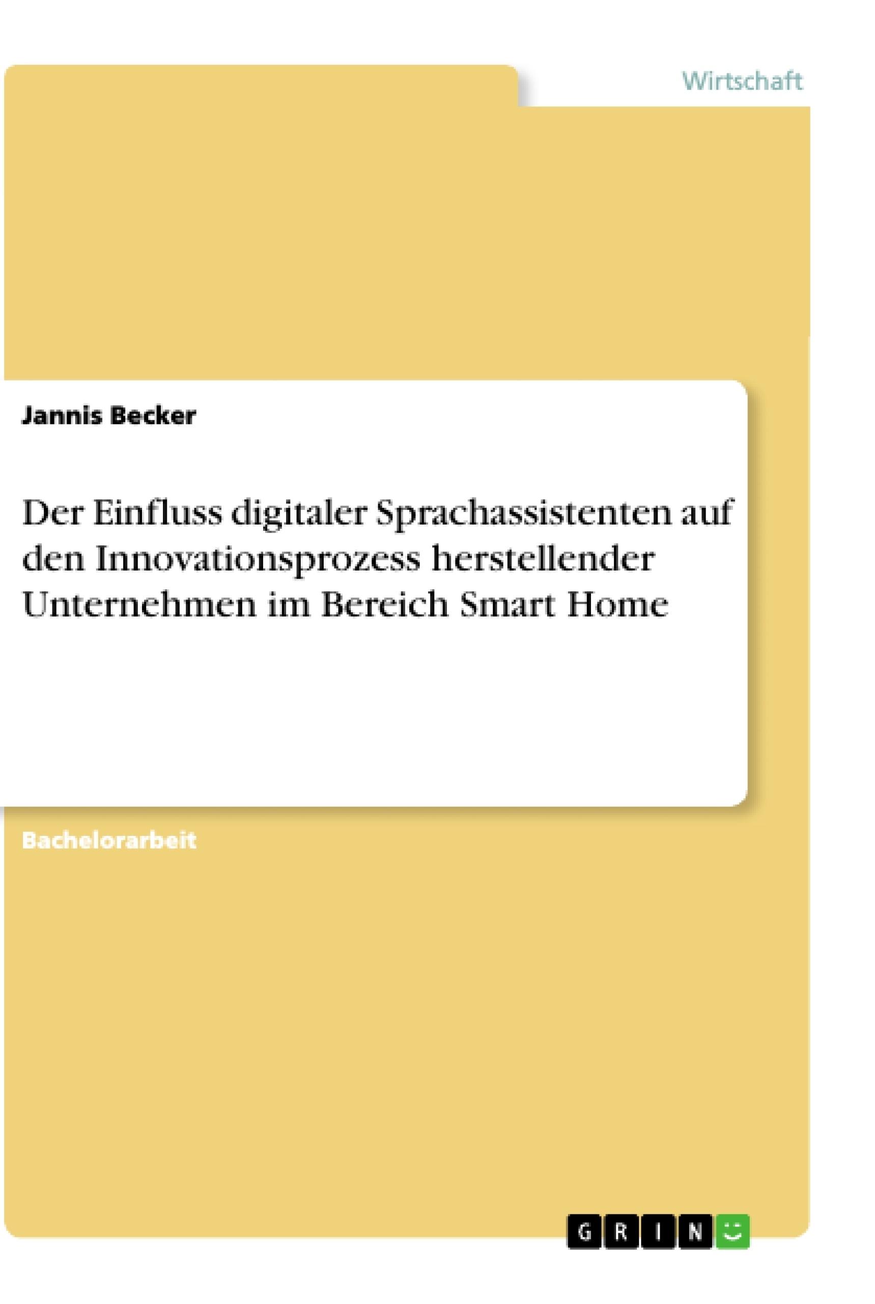 Titel: Der Einfluss digitaler Sprachassistenten auf den Innovationsprozess herstellender Unternehmen im Bereich Smart Home