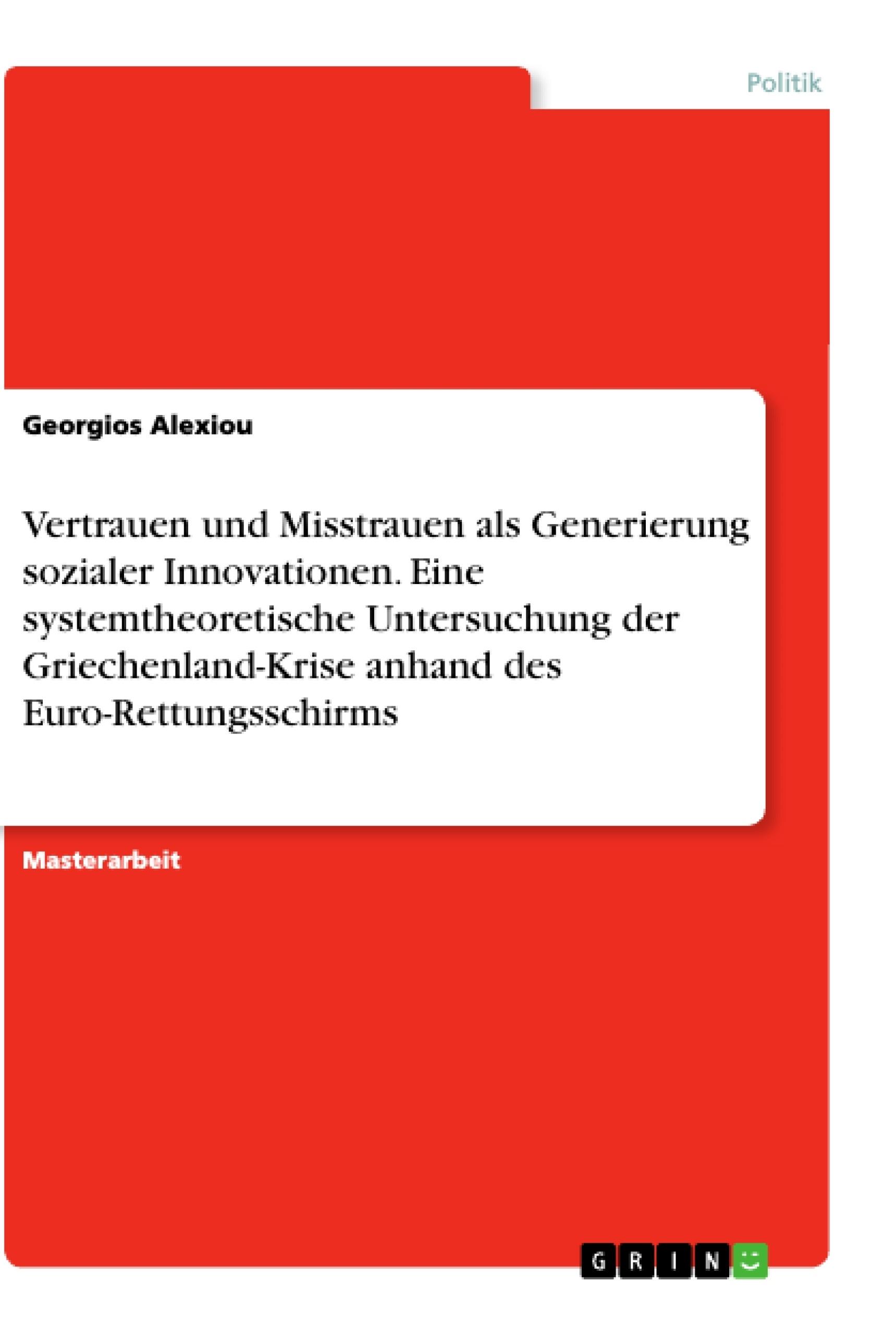 Titel: Vertrauen und Misstrauen als Generierung sozialer Innovationen. Eine systemtheoretische Untersuchung der Griechenland-Krise anhand der Euro-Rettungsschirms