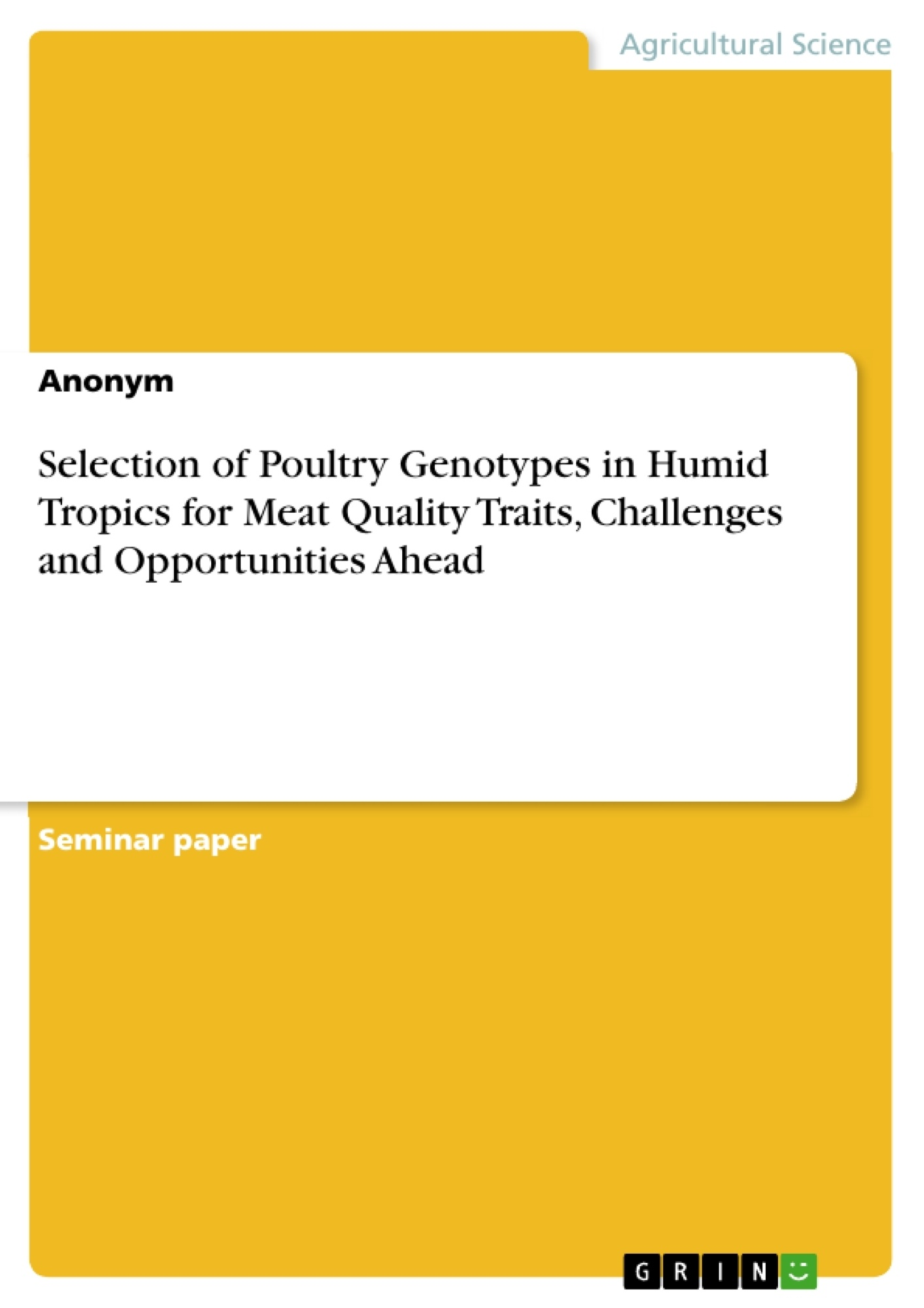 Title: Selection of Poultry Genotypes in Humid Tropics for Meat Quality Traits, Challenges and Opportunities Ahead