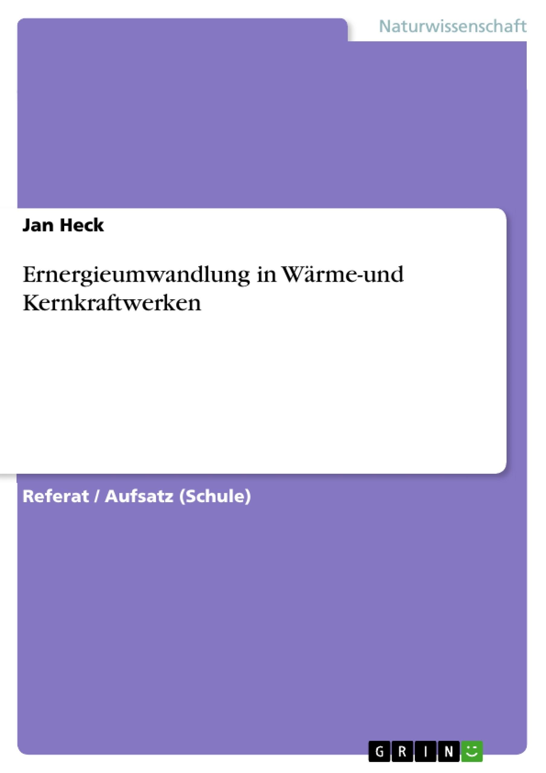 Titel: Ernergieumwandlung in Wärme-und Kernkraftwerken