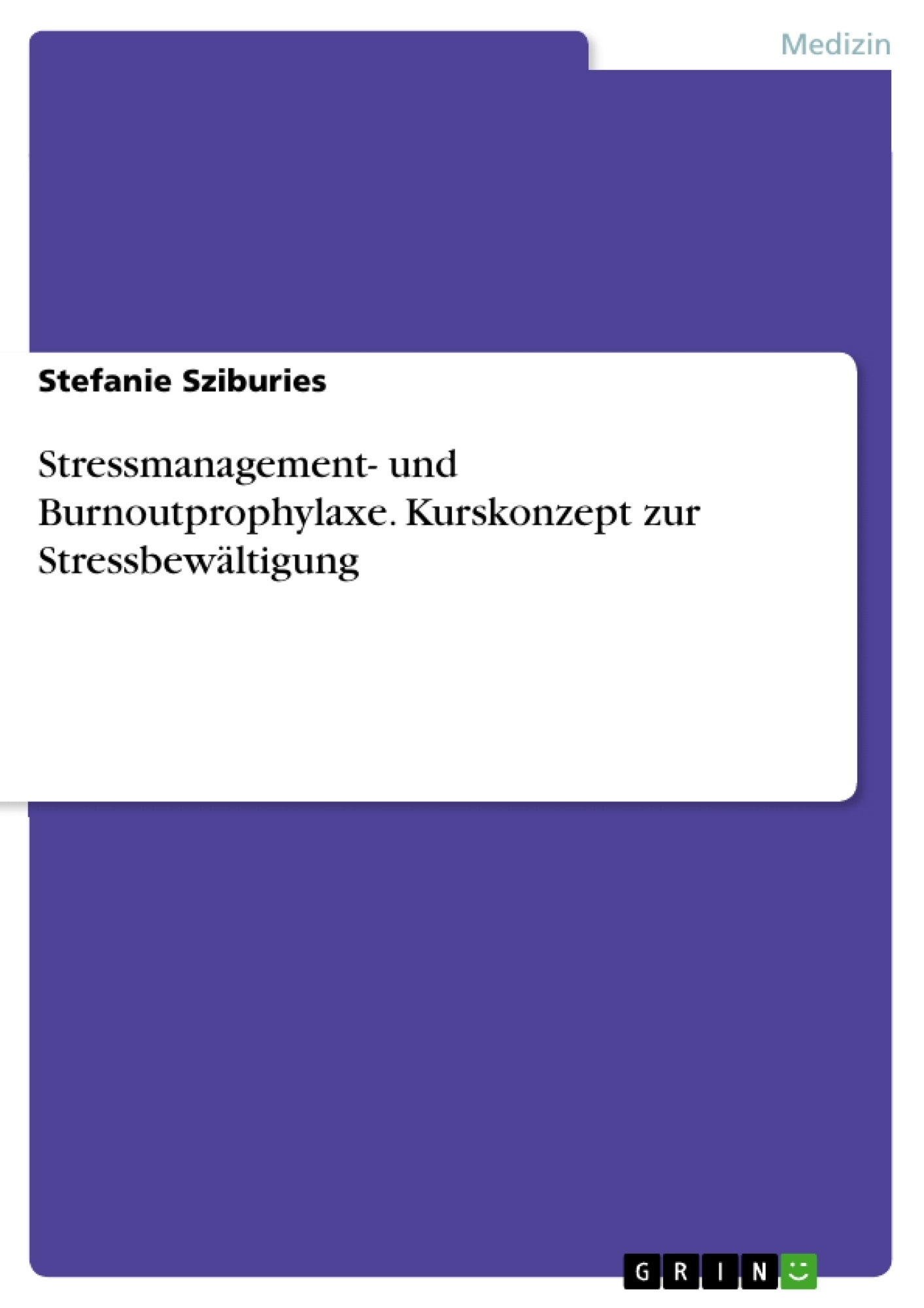 Titel: Stressmanagement- und Burnoutprophylaxe. Kurskonzept zur Stressbewältigung