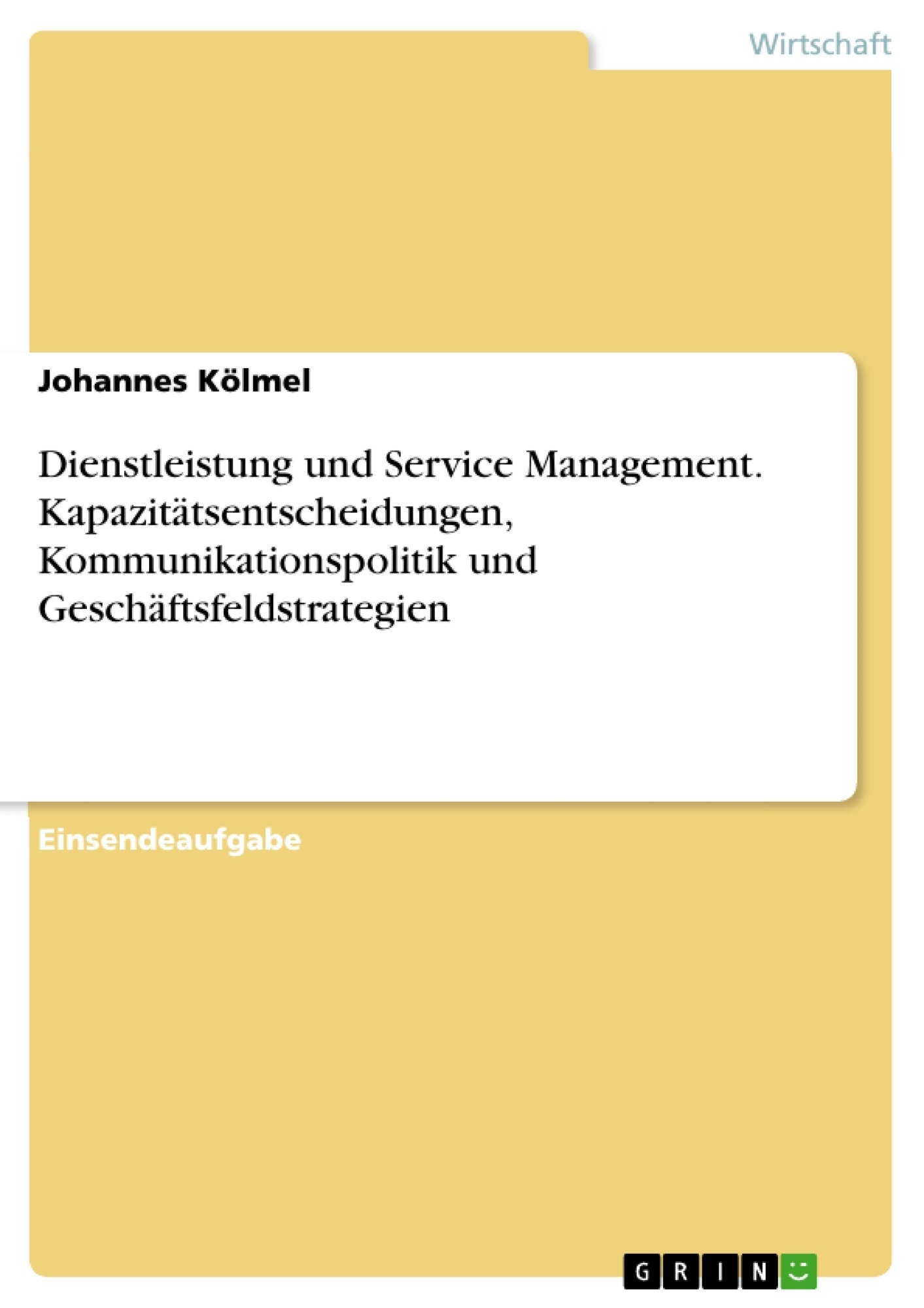 Titel: Dienstleistung und Service Management. Kapazitätsentscheidungen, Kommunikationspolitik und Geschäftsfeldstrategien