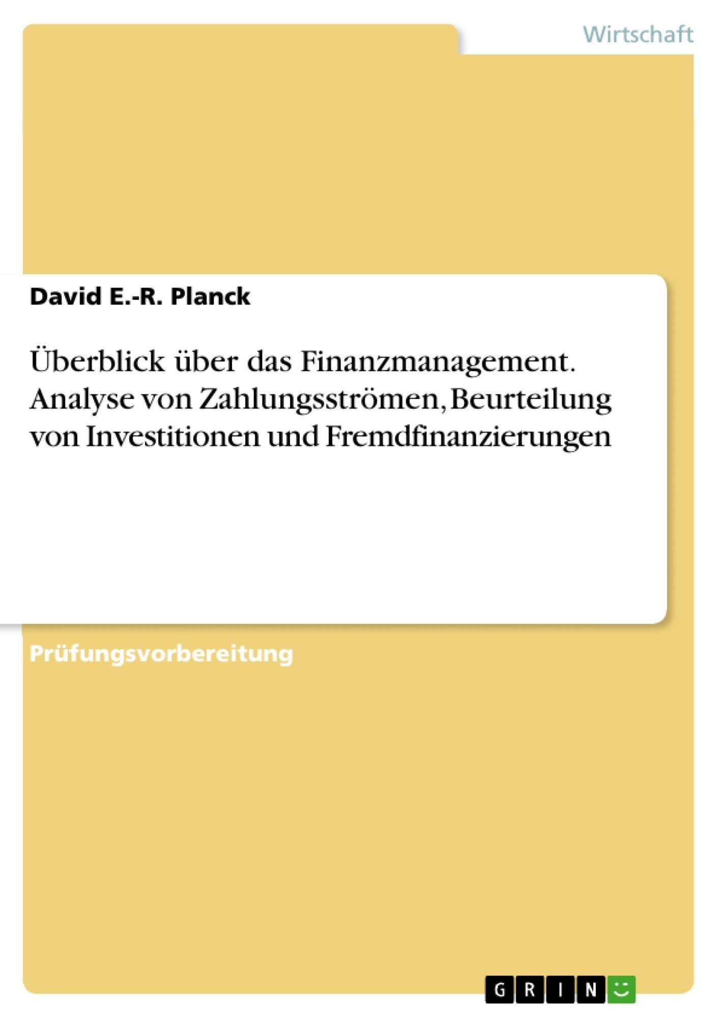 Titel: Überblick über das Finanzmanagement. Analyse von Zahlungsströmen, Beurteilung von Investitionen und Fremdfinanzierungen