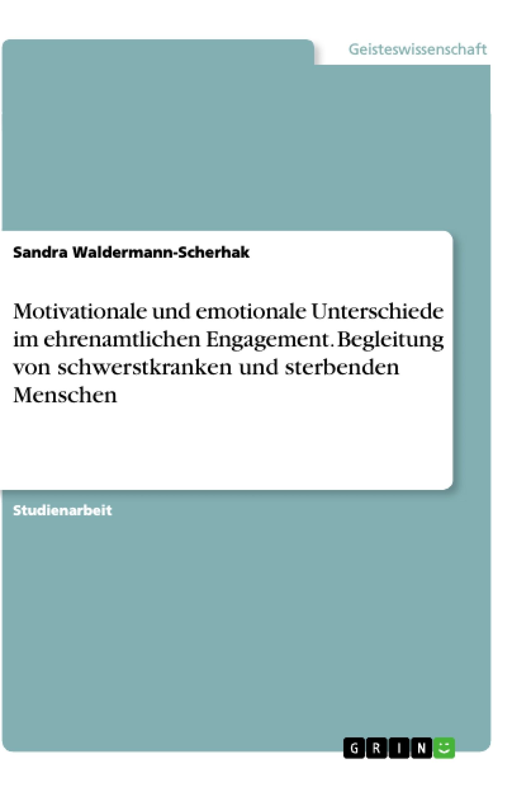 Titel: Motivationale und emotionale Unterschiede im ehrenamtlichen Engagement. Begleitung von schwerstkranken und sterbenden Menschen