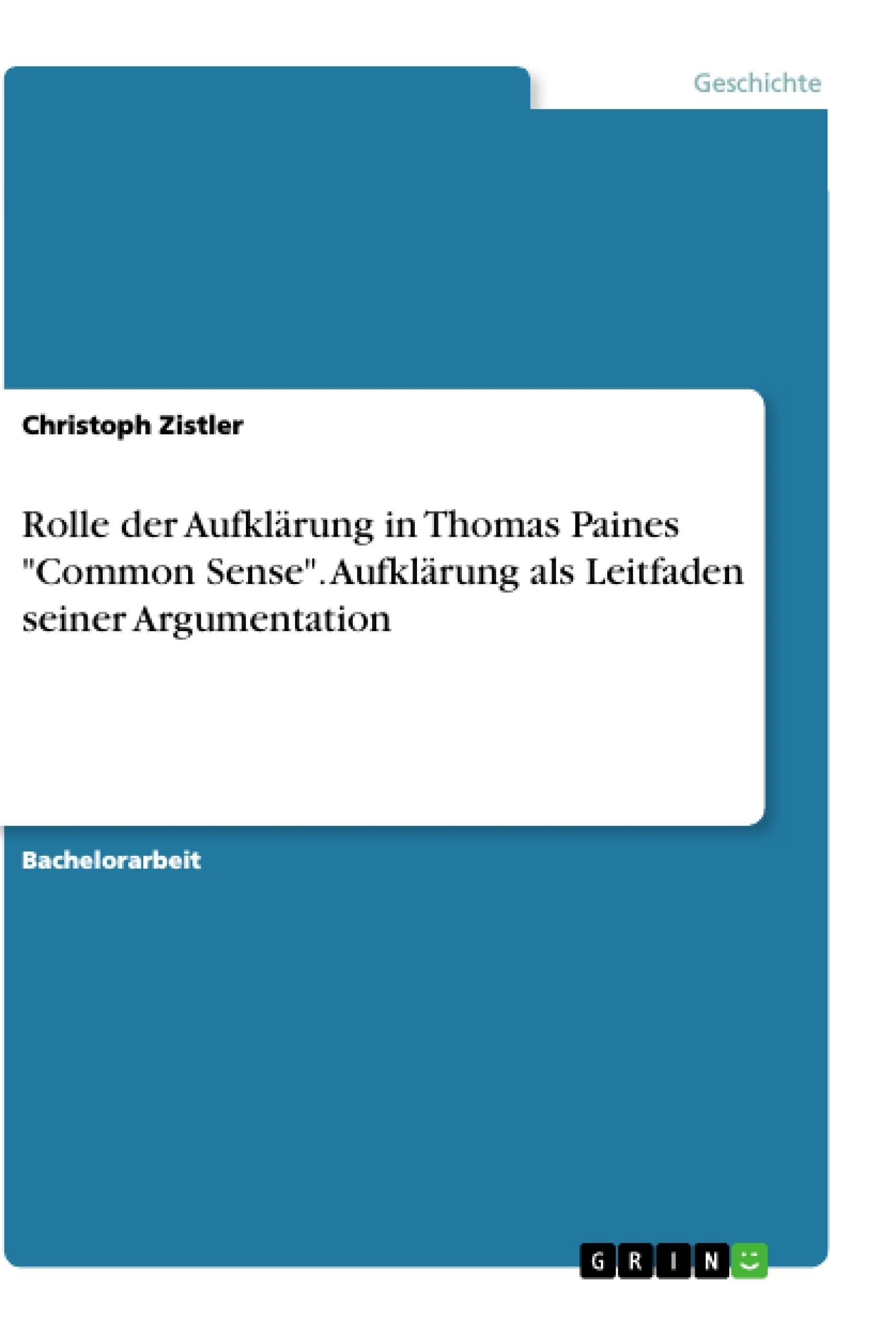 """Titel: Rolle der Aufklärung in Thomas Paines """"Common Sense"""". Aufklärung als Leitfaden seiner Argumentation"""