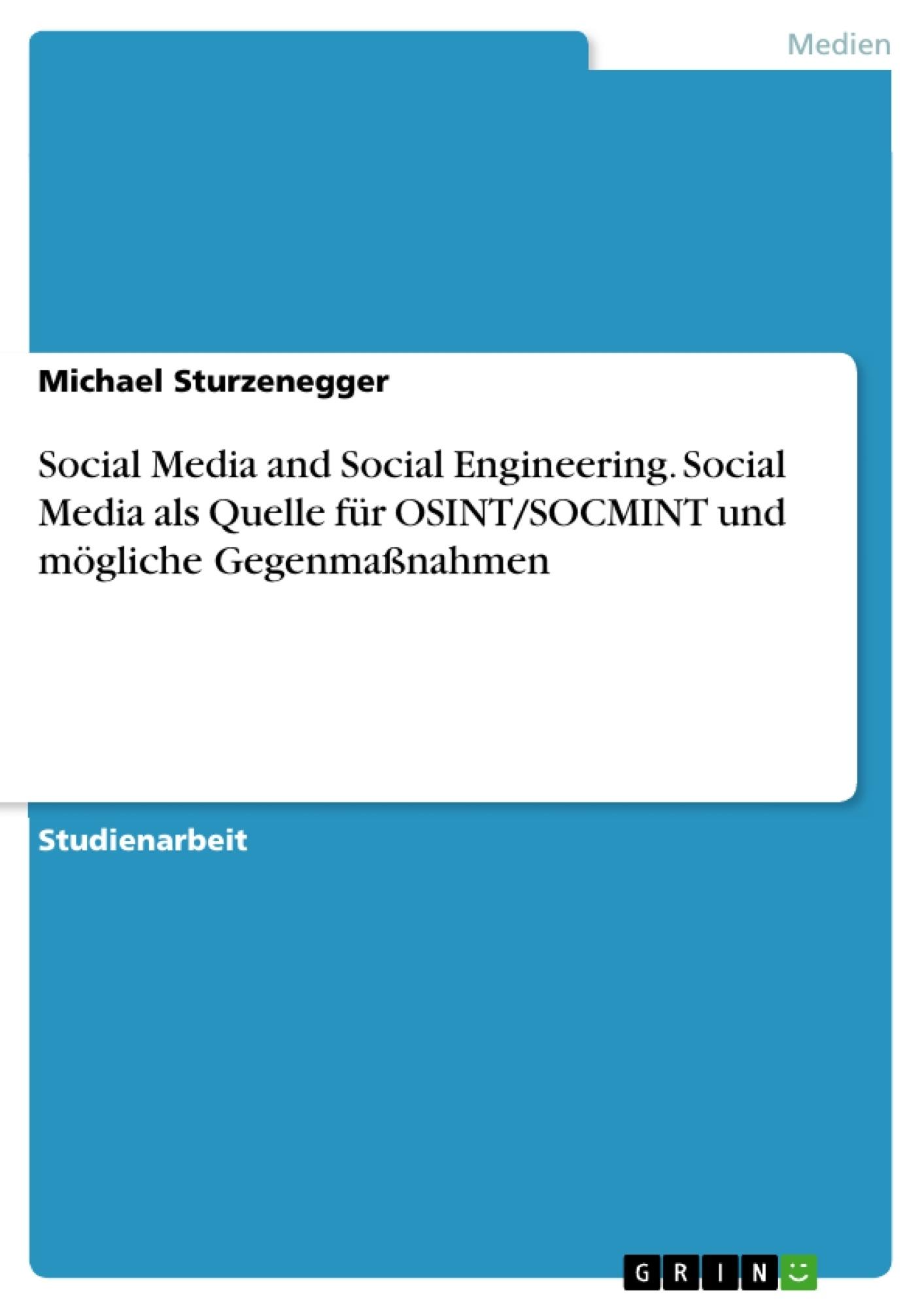 Titel: Social Media and Social Engineering. Social Media als Quelle für OSINT/SOCMINT und mögliche Gegenmaßnahmen