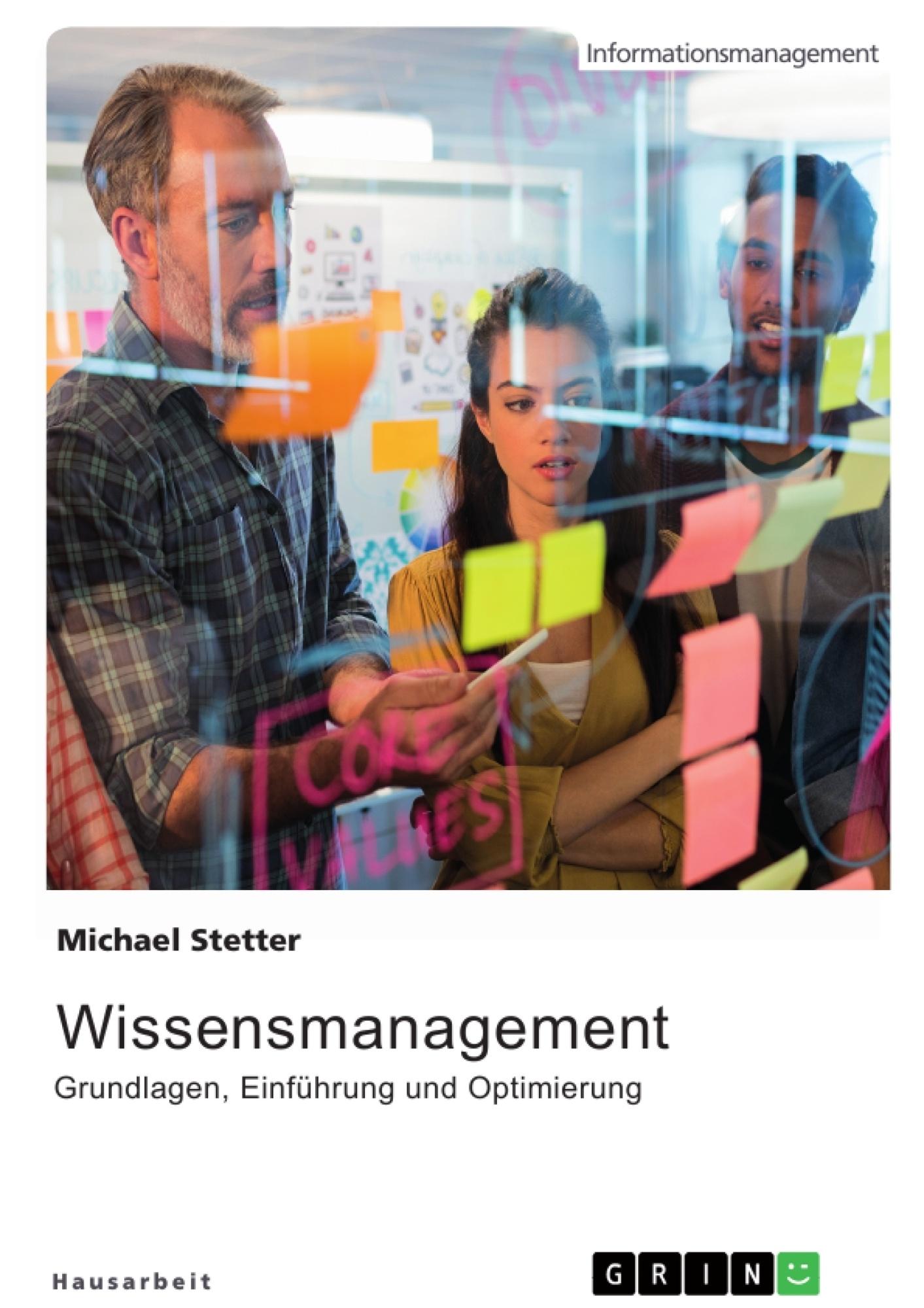 Titel: Wissensmanagement. Grundlagen, Einführung und Optimierung