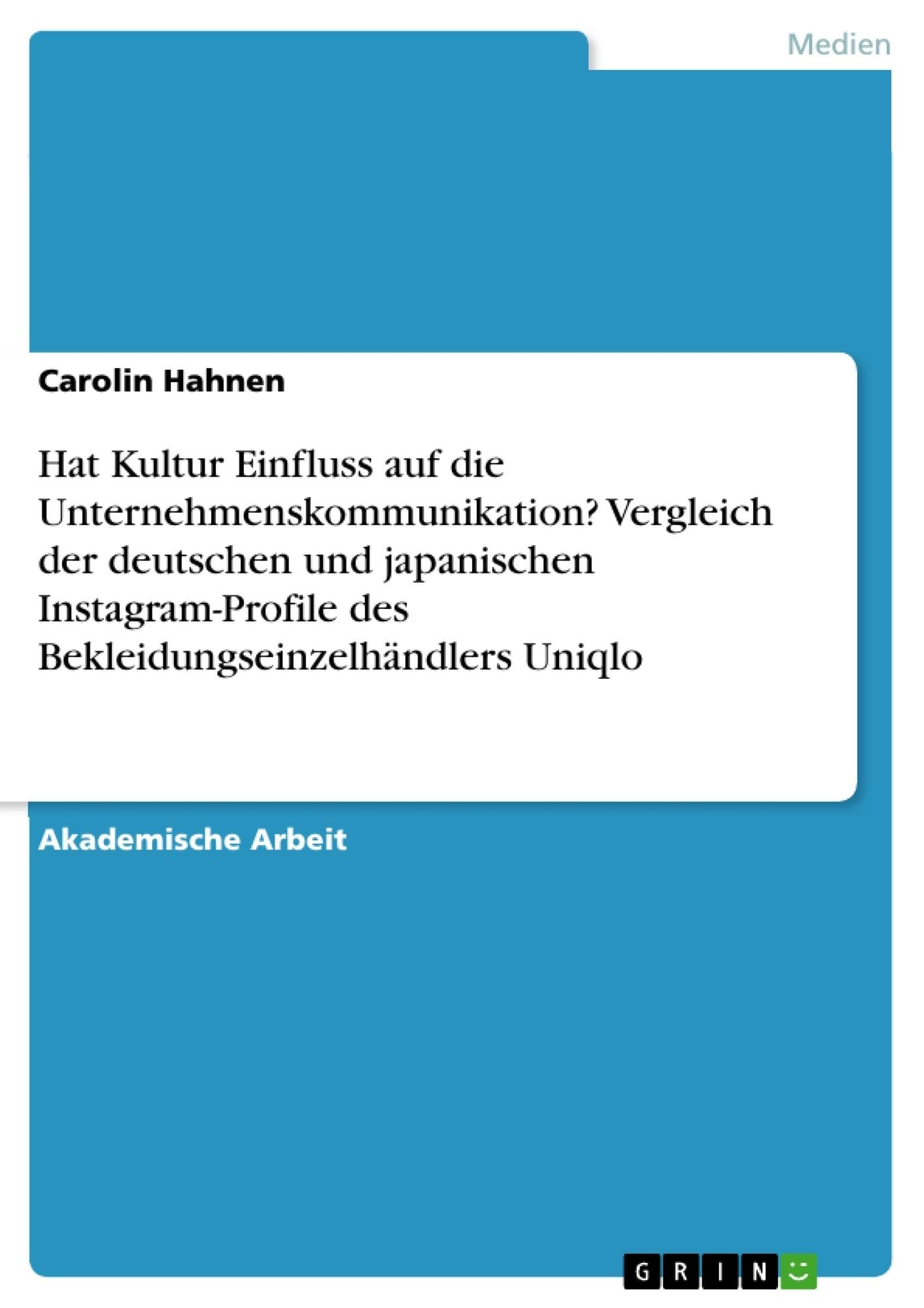Titel: Hat Kultur Einfluss auf die Unternehmenskommunikation? Vergleich der deutschen und japanischen Instagram-Profile des Bekleidungseinzelhändlers Uniqlo