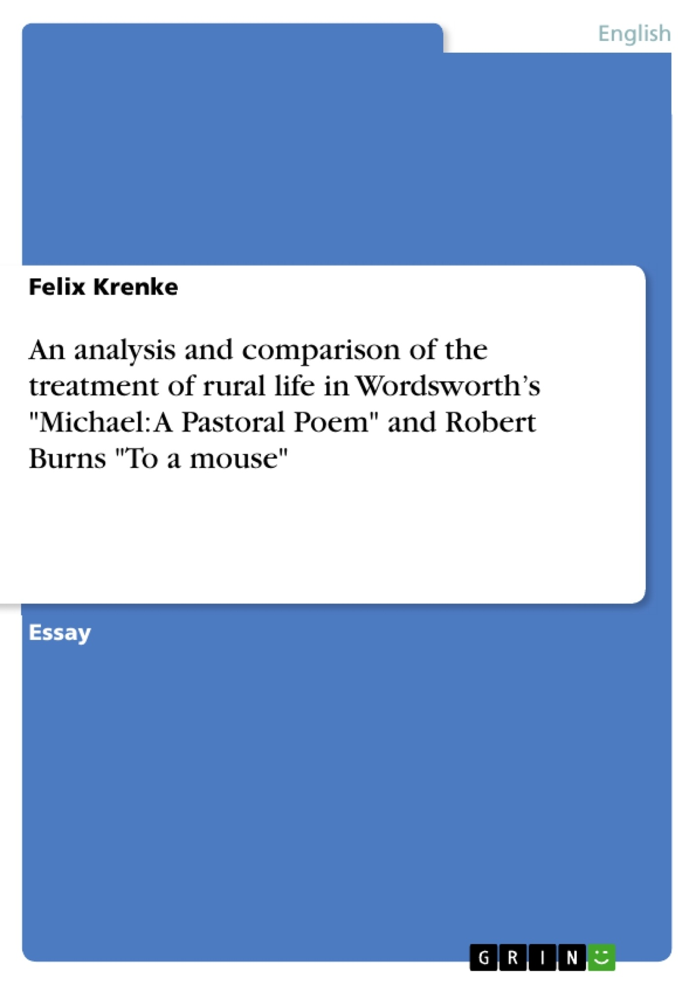 """Title: An analysis and comparison of the treatment of rural life in Wordsworth's """"Michael: A Pastoral Poem"""" and Robert Burns """"To a mouse"""""""