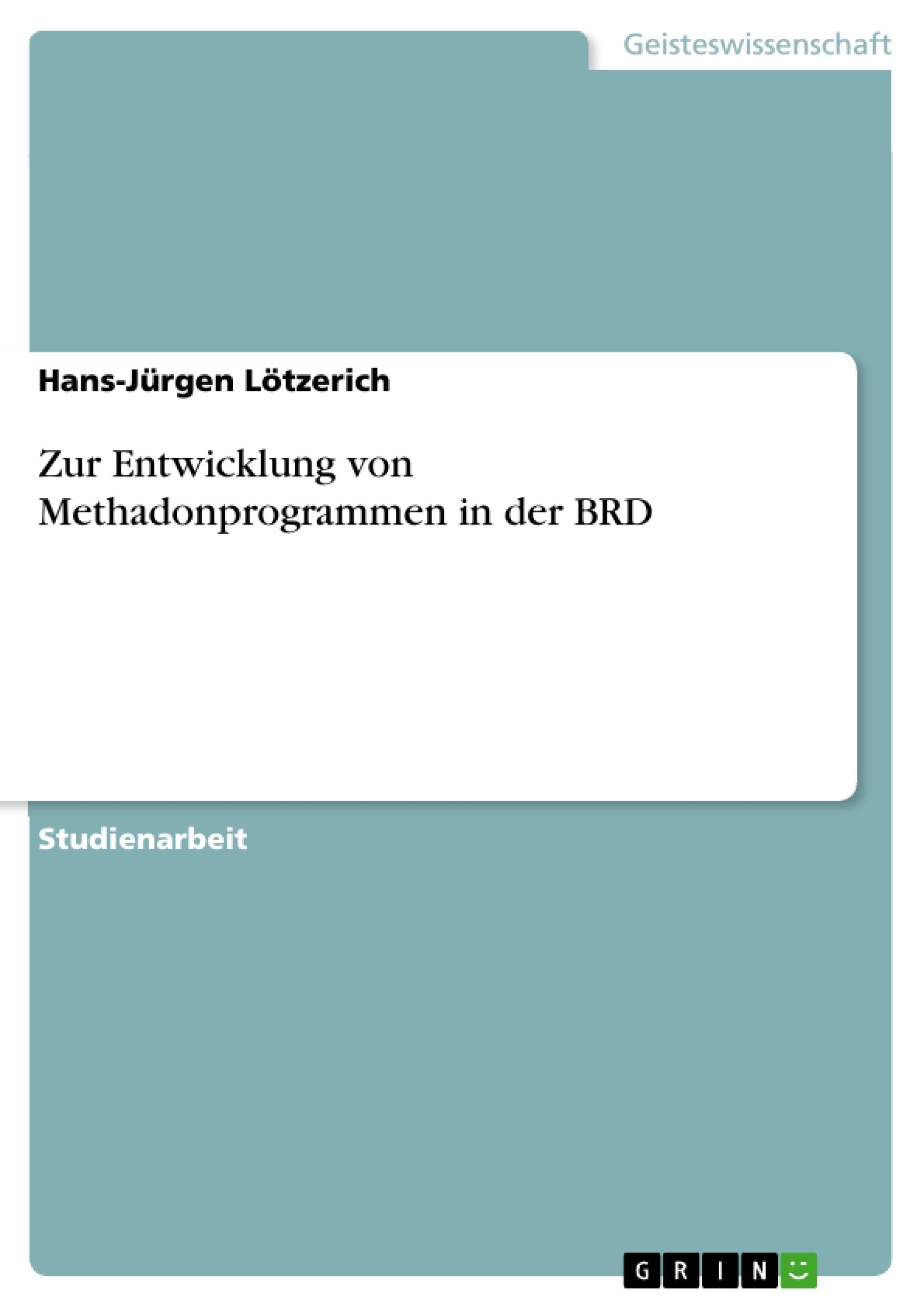 Titel: Zur Entwicklung von Methadonprogrammen in der BRD