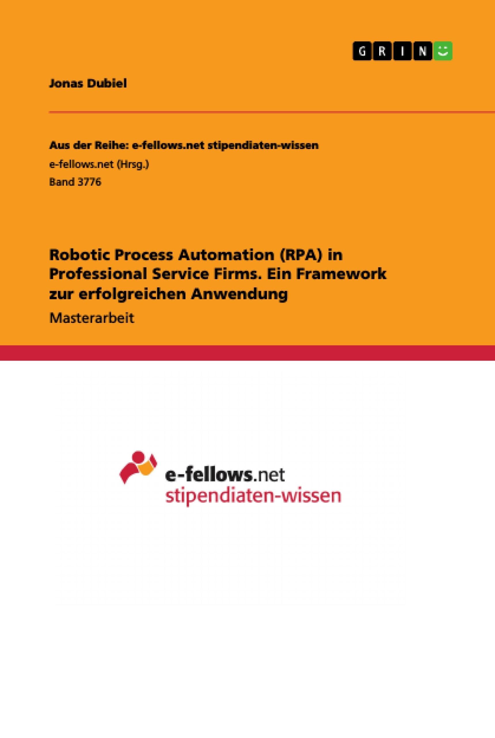 Titel: Robotic Process Automation (RPA) in Professional Service Firms. Ein Framework zur erfolgreichen Anwendung