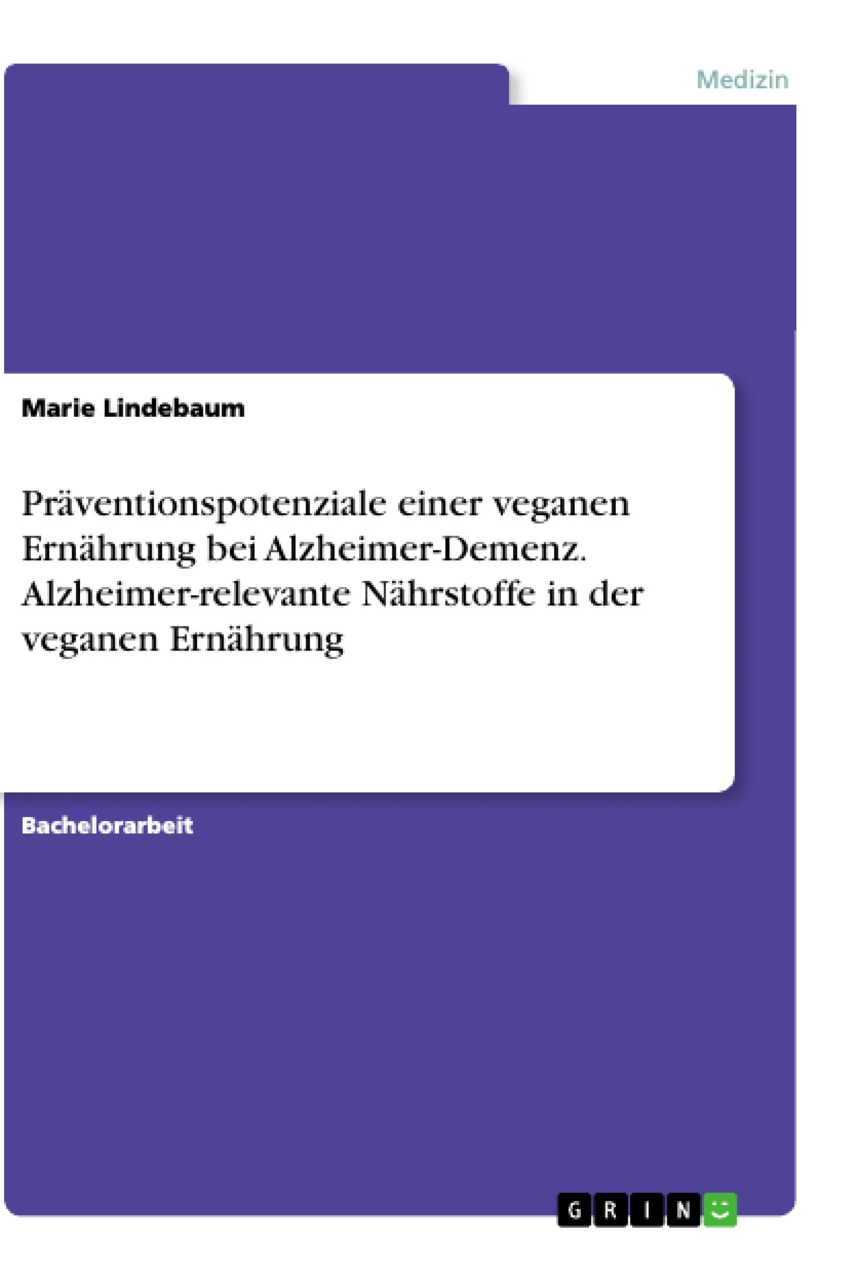 Titel: Präventionspotenziale einer veganen Ernährung bei Alzheimer-Demenz. Alzheimer-relevante Nährstoffe in der veganen Ernährung