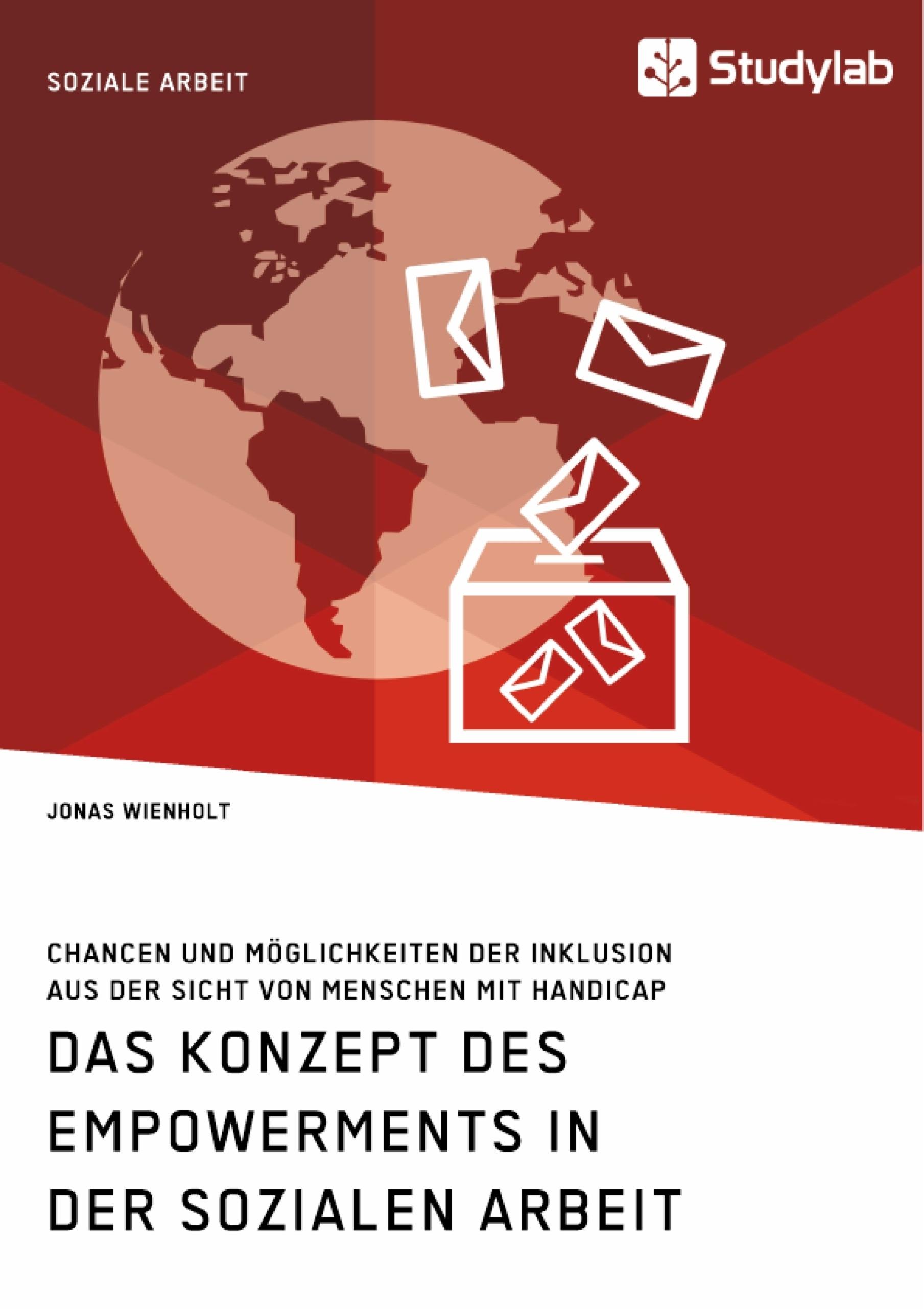 Titel: Das Konzept des Empowerments in der Sozialen Arbeit. Chancen und Möglichkeiten der Inklusion aus der Sicht von Menschen mit Handicap