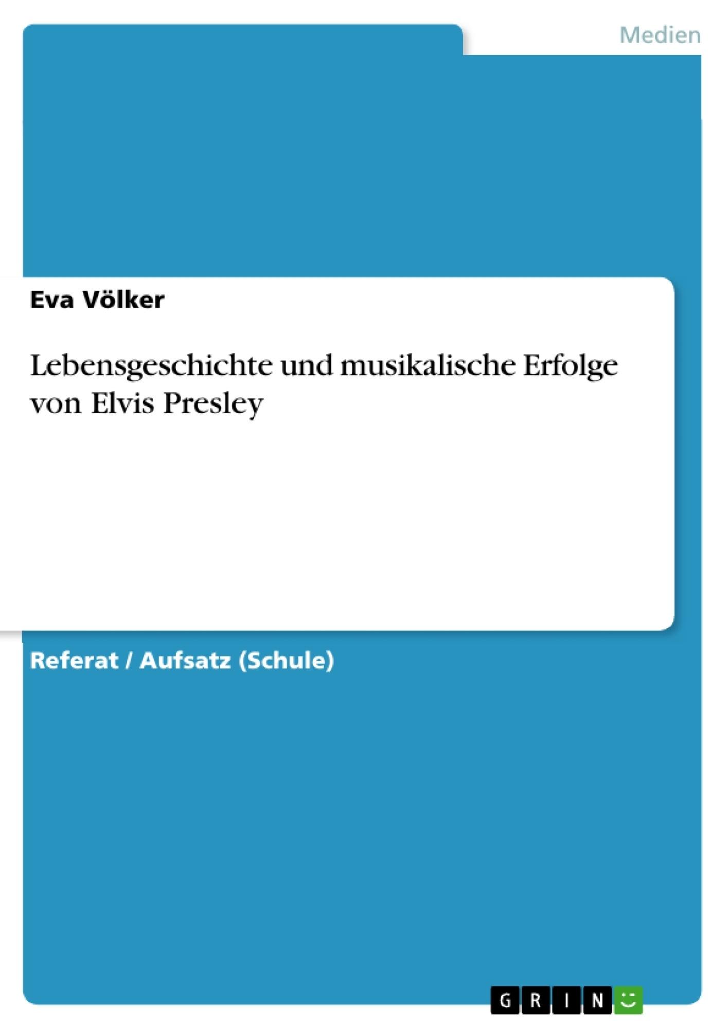 Titel: Lebensgeschichte und musikalische Erfolge von Elvis Presley