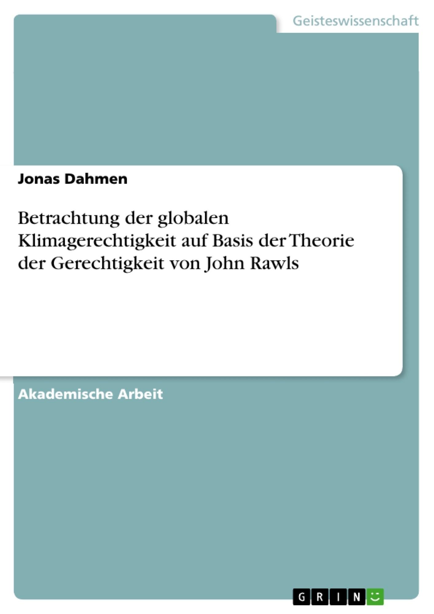 Titel: Betrachtung der globalen Klimagerechtigkeit auf Basis der Theorie der Gerechtigkeit von John Rawls