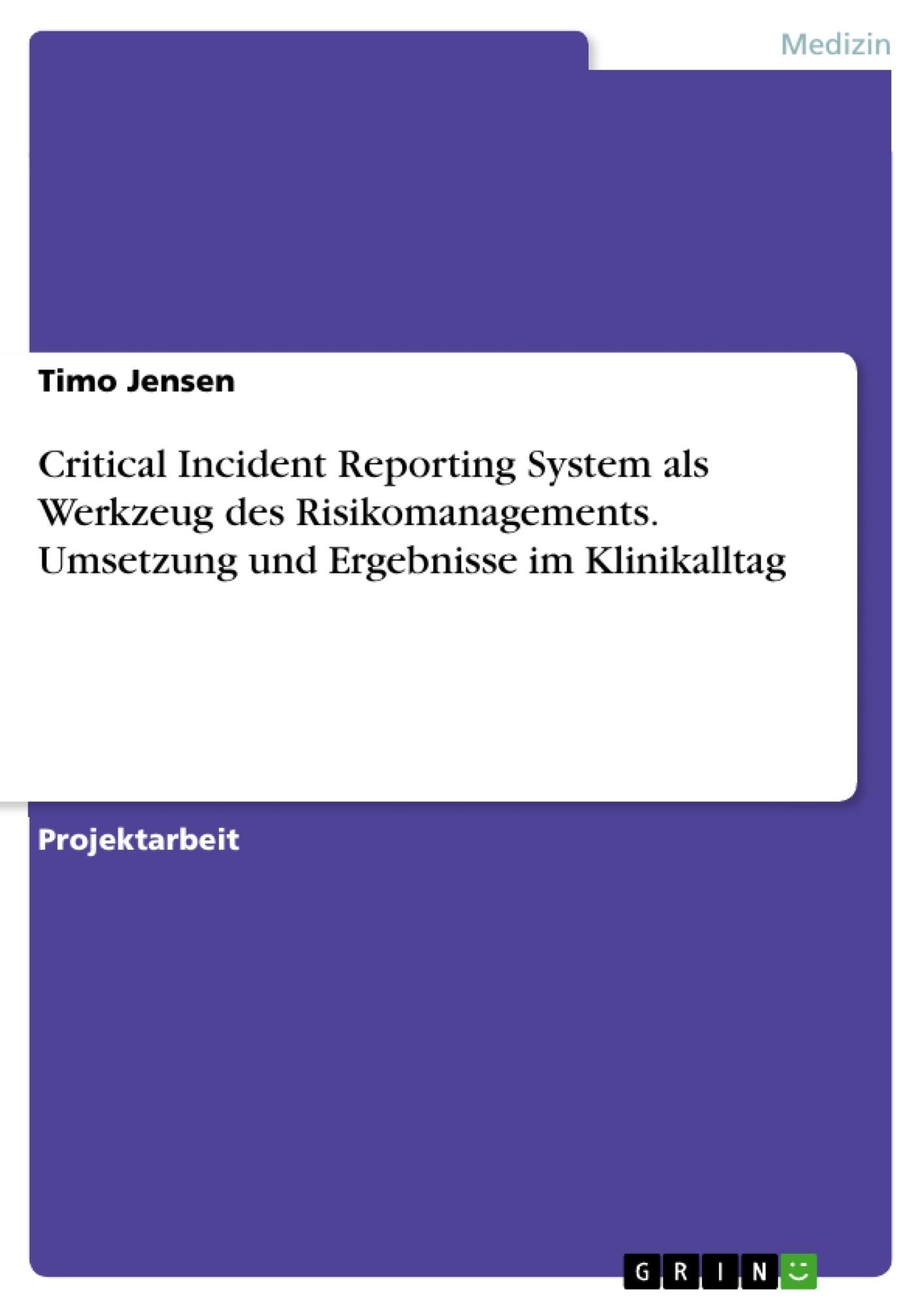 Titel: Critical Incident Reporting System als Werkzeug des Risikomanagements. Umsetzung und Ergebnisse im Klinikalltag
