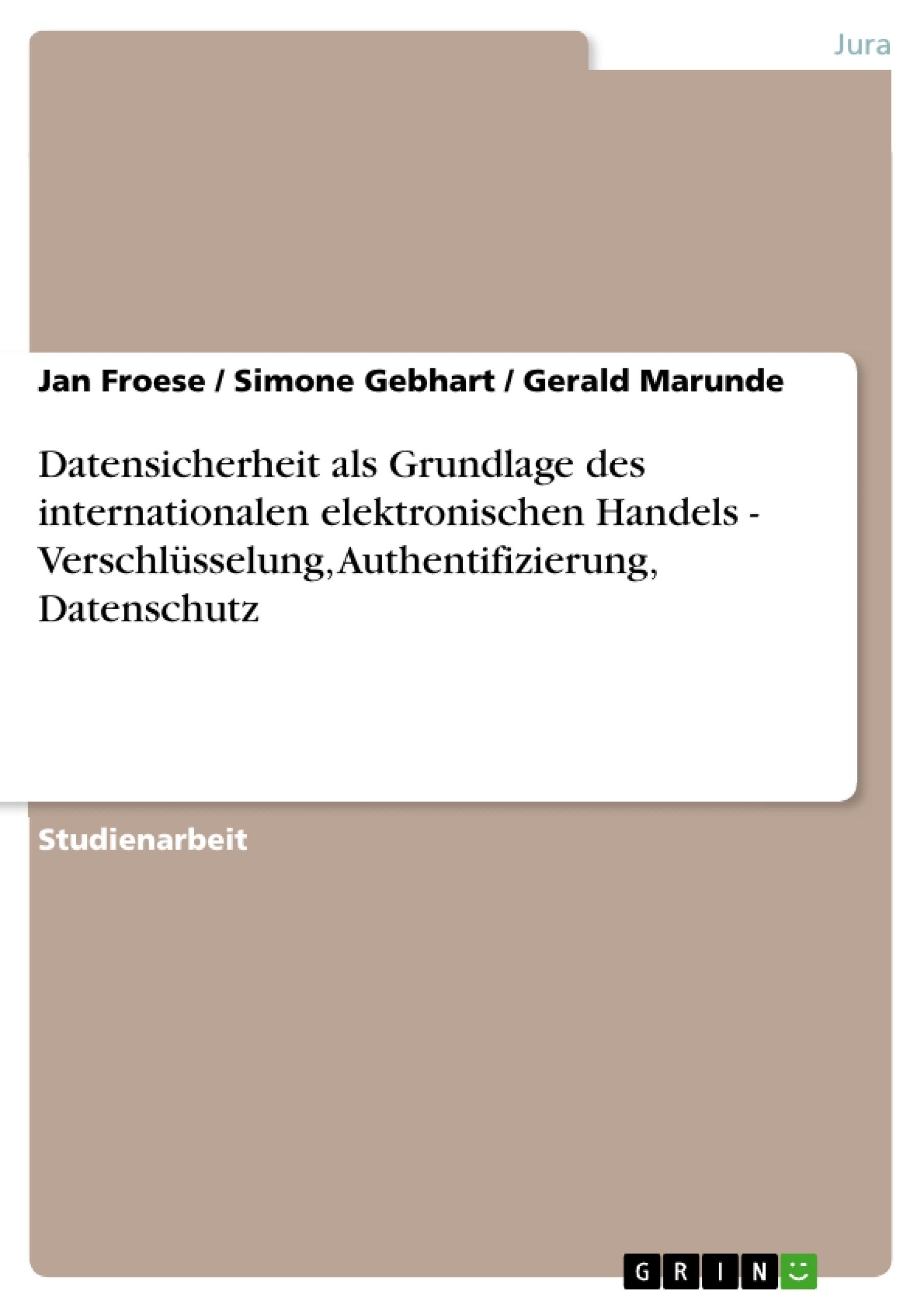 Titel: Datensicherheit als Grundlage des internationalen elektronischen Handels - Verschlüsselung, Authentifizierung, Datenschutz