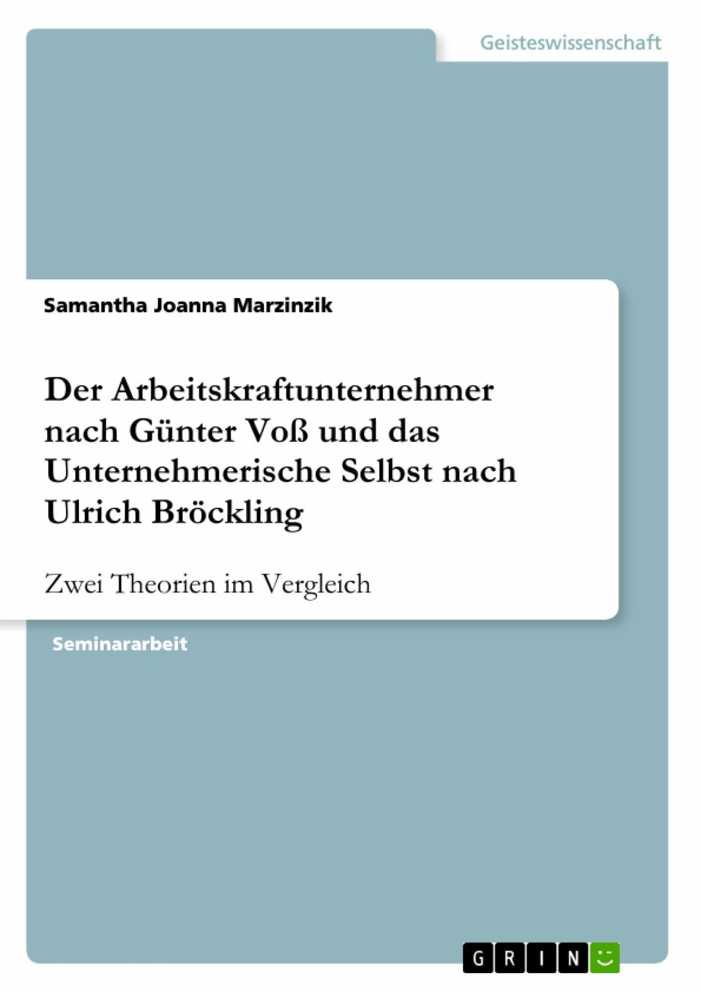 Titel: Der Arbeitskraftunternehmer nach Günter Voß und das Unternehmerische Selbst nach Ulrich Bröckling