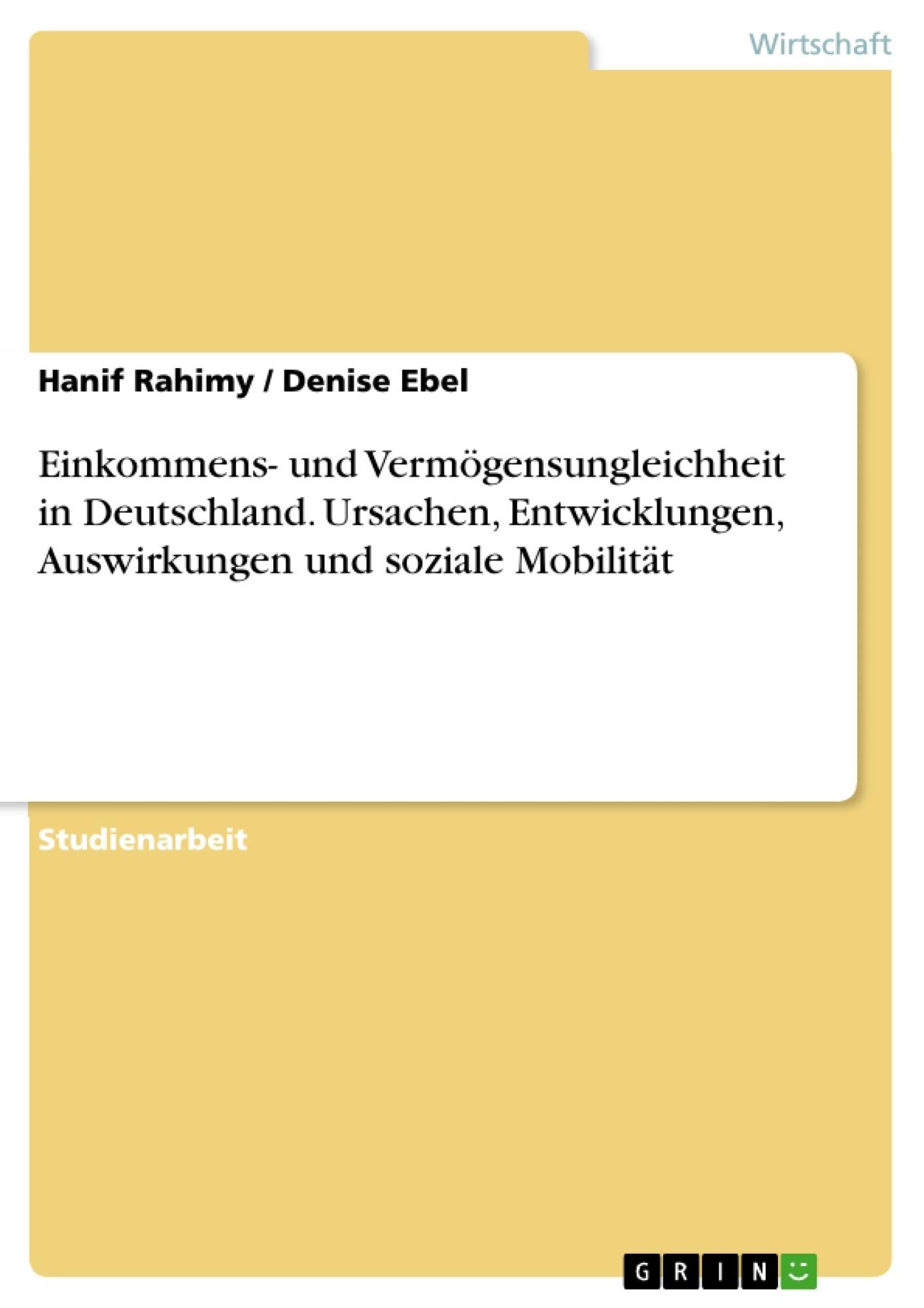 Titel: Einkommens- und Vermögensungleichheit in Deutschland. Ursachen, Entwicklungen, Auswirkungen und soziale Mobilität