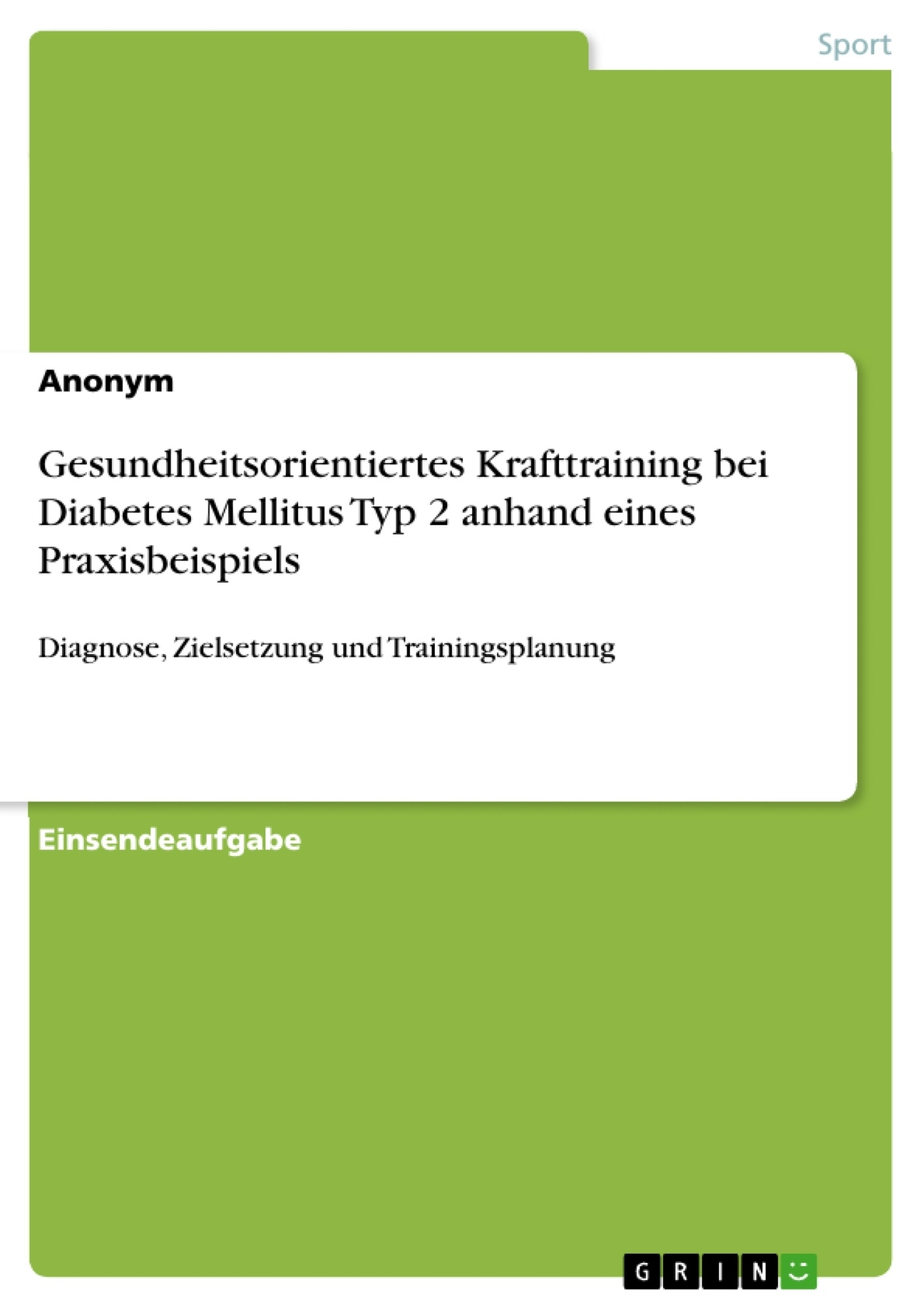 Titel: Gesundheitsorientiertes Krafttraining bei Diabetes Mellitus Typ 2 anhand eines Praxisbeispiels