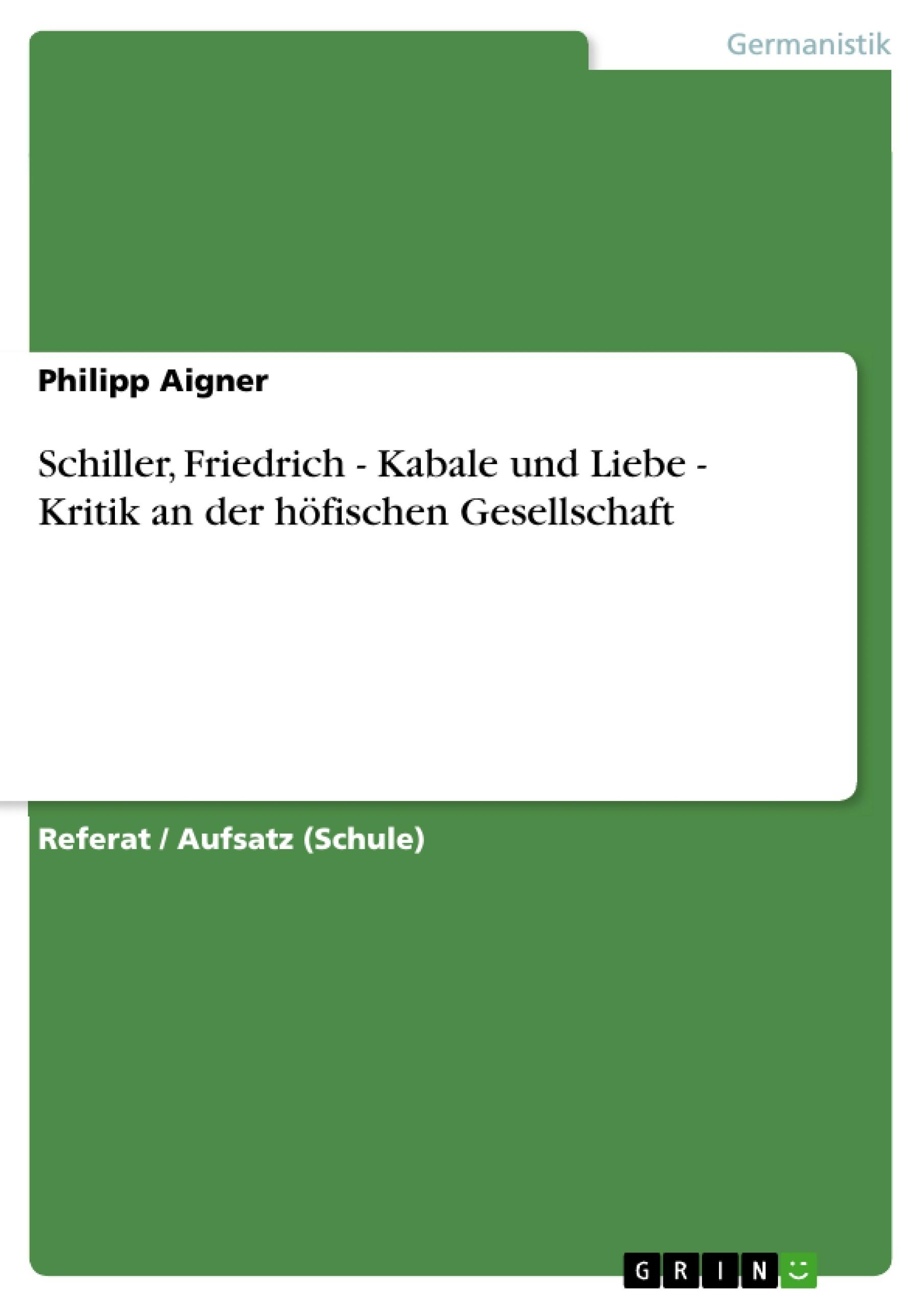 Titel: Schiller, Friedrich - Kabale und Liebe - Kritik an der höfischen Gesellschaft