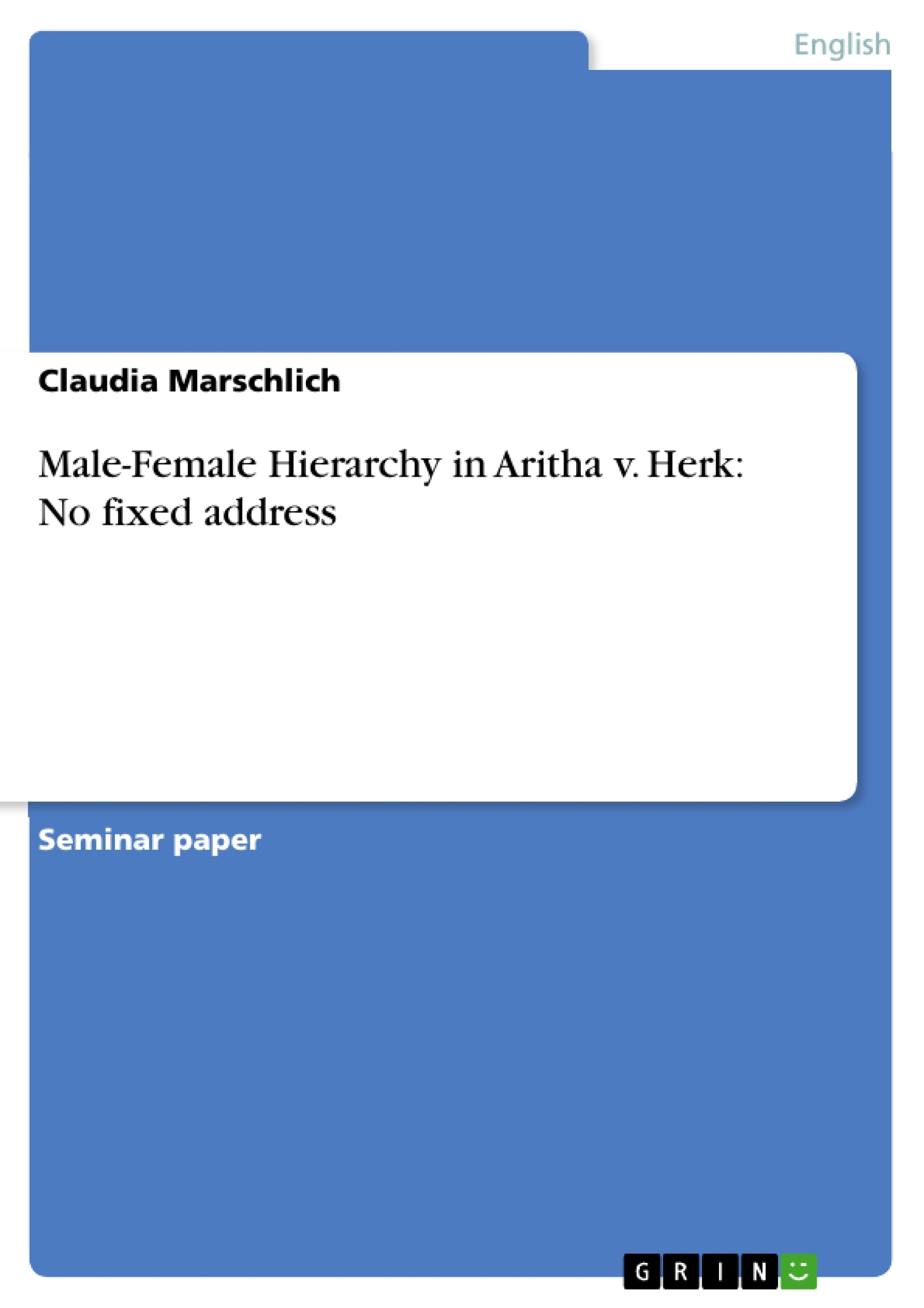 Title: Male-Female Hierarchy in Aritha v. Herk: No fixed address