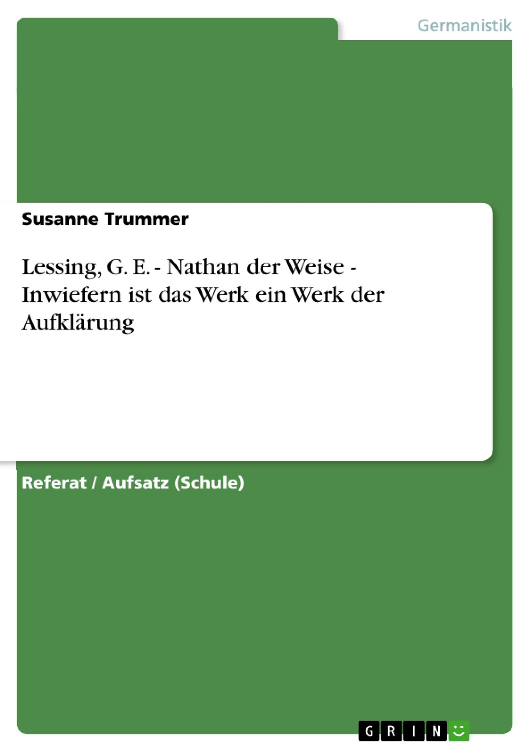 Titel: Lessing, G. E. - Nathan der Weise - Inwiefern ist das Werk ein Werk der Aufklärung