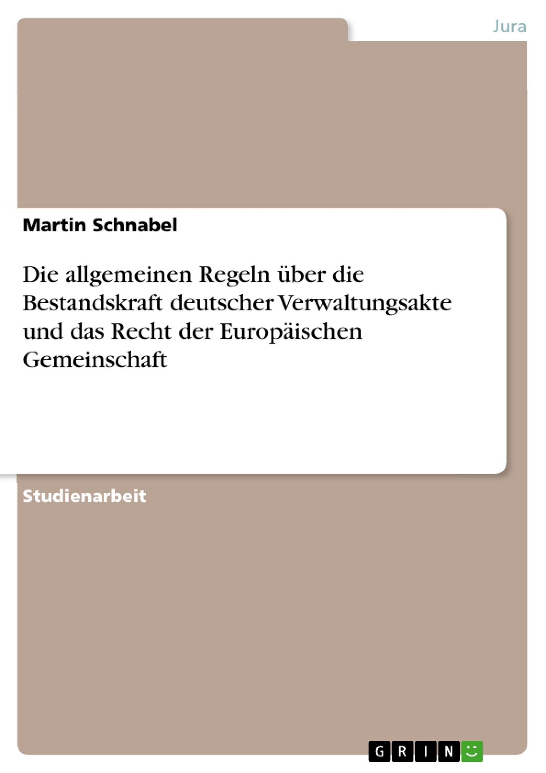 Titel: Die allgemeinen Regeln über die Bestandskraft deutscher Verwaltungsakte und das Recht der Europäischen Gemeinschaft