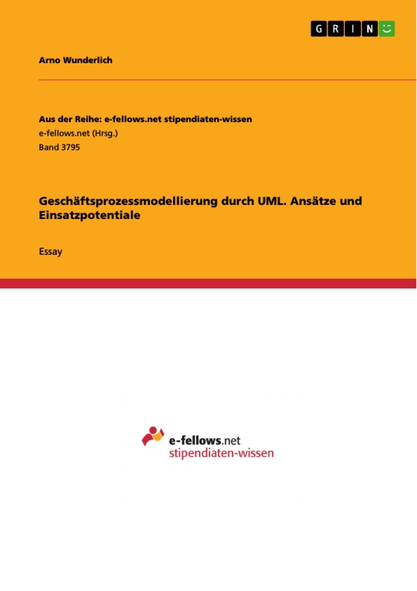 Titel: Geschäftsprozessmodellierung durch UML. Ansätze und Einsatzpotentiale