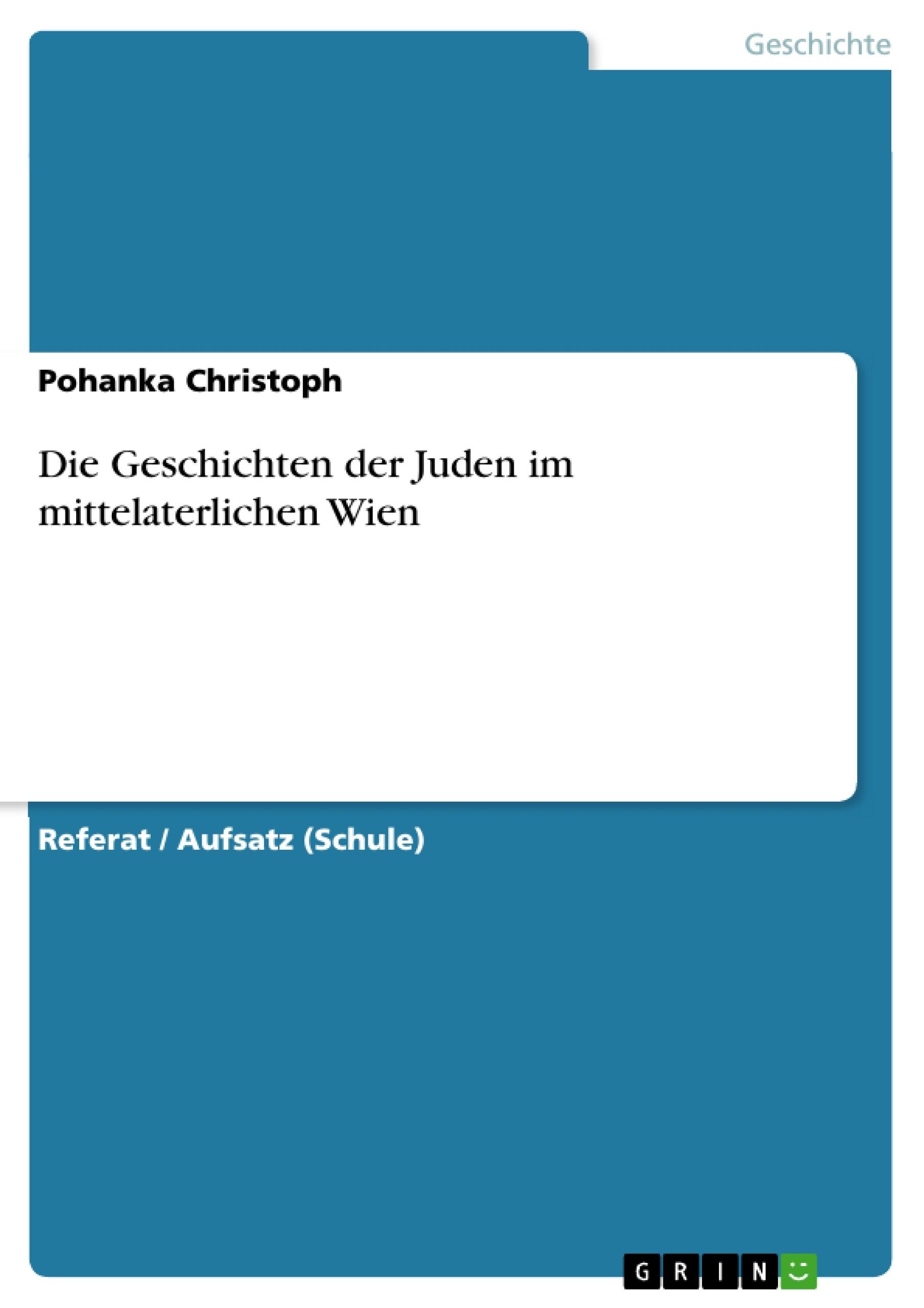 Titel: Die Geschichten der Juden im mittelaterlichen Wien