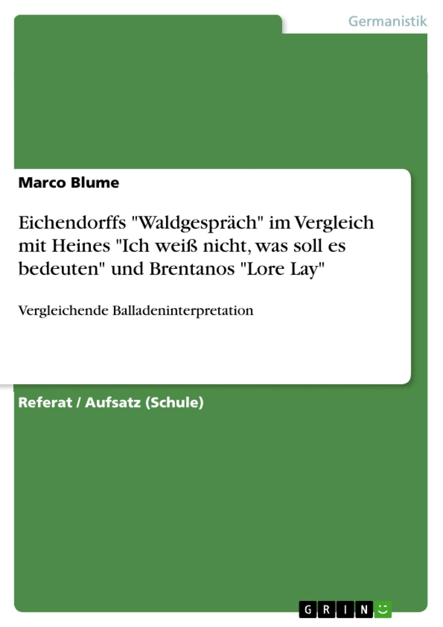 """Titel: Eichendorffs """"Waldgespräch"""" im Vergleich mit Heines """"Ich weiß nicht, was soll es bedeuten"""" und Brentanos """"Lore Lay"""""""