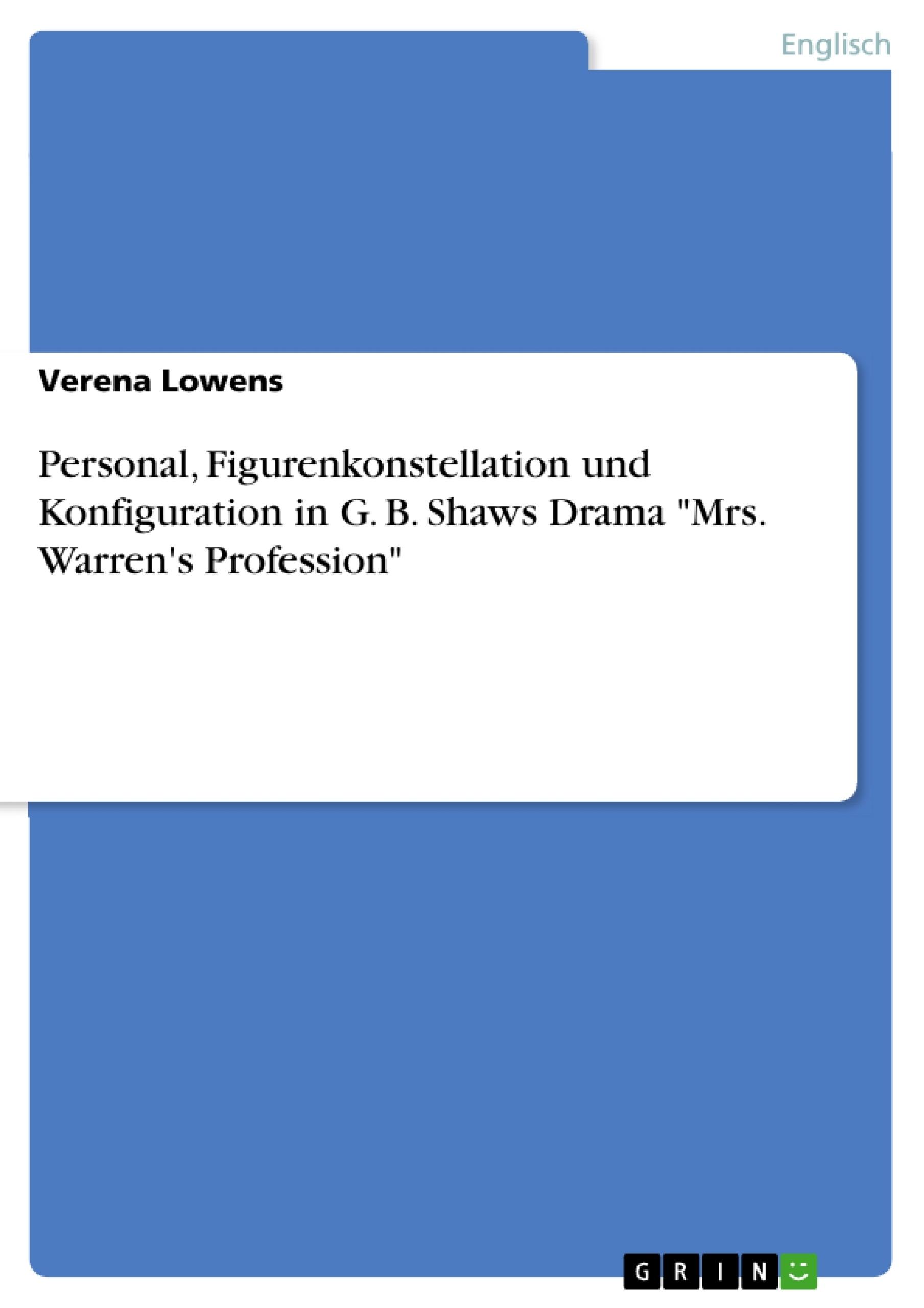 """Titel: Personal, Figurenkonstellation und Konfiguration in G. B. Shaws Drama """"Mrs. Warren's Profession"""""""