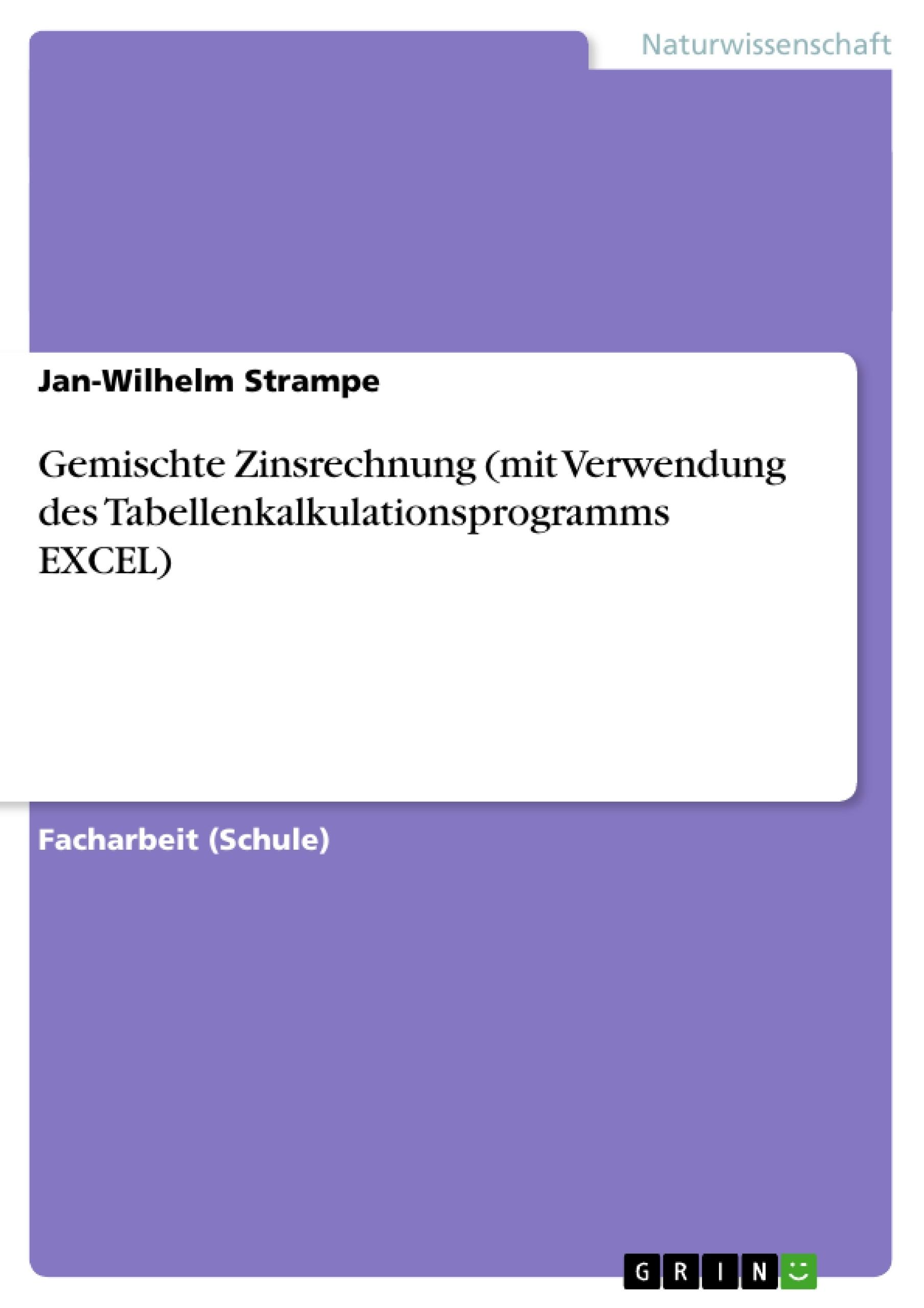 Titel: Gemischte Zinsrechnung (mit Verwendung des Tabellenkalkulationsprogramms EXCEL)