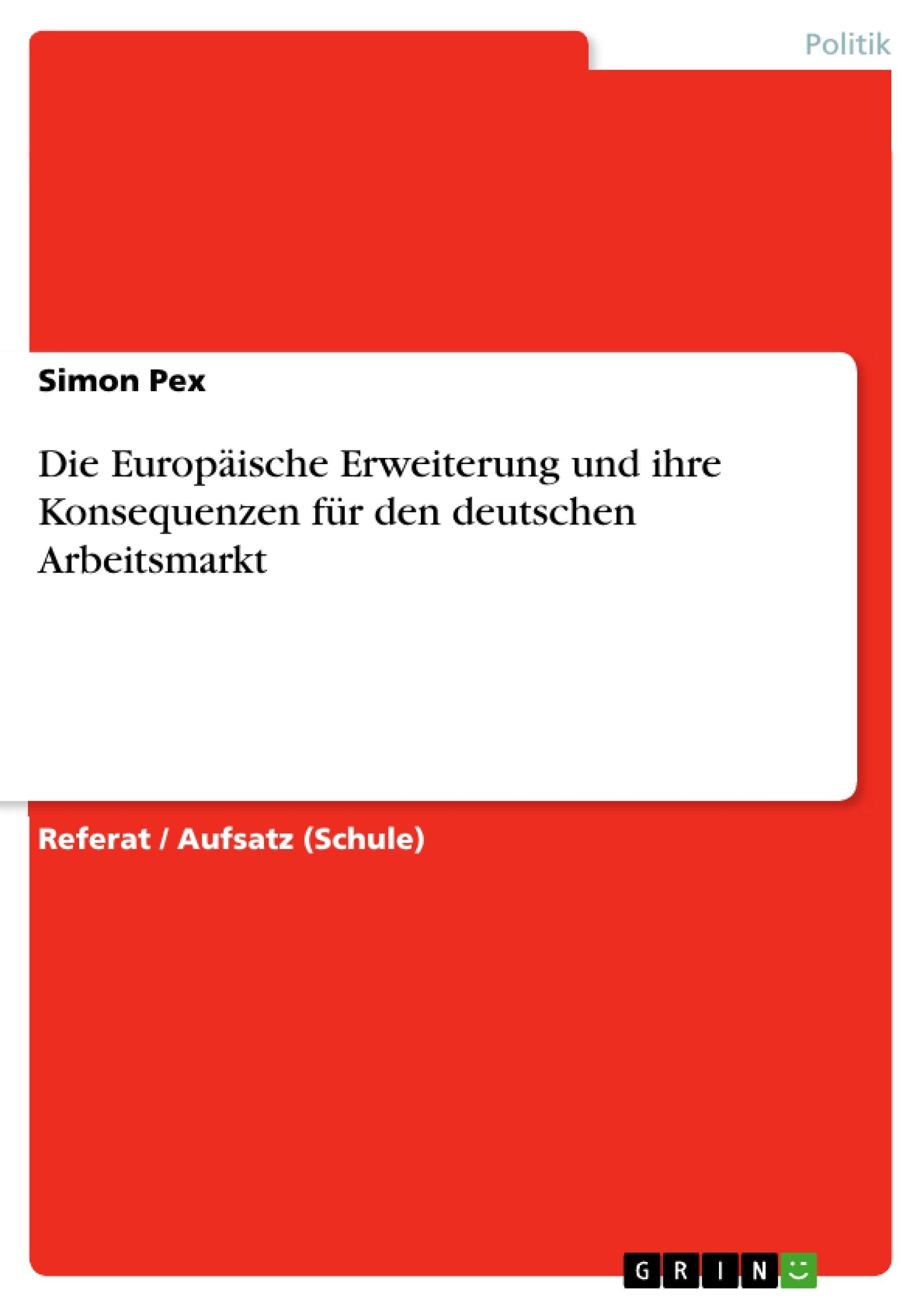 Titel: Die Europäische Erweiterung und ihre Konsequenzen für den deutschen Arbeitsmarkt