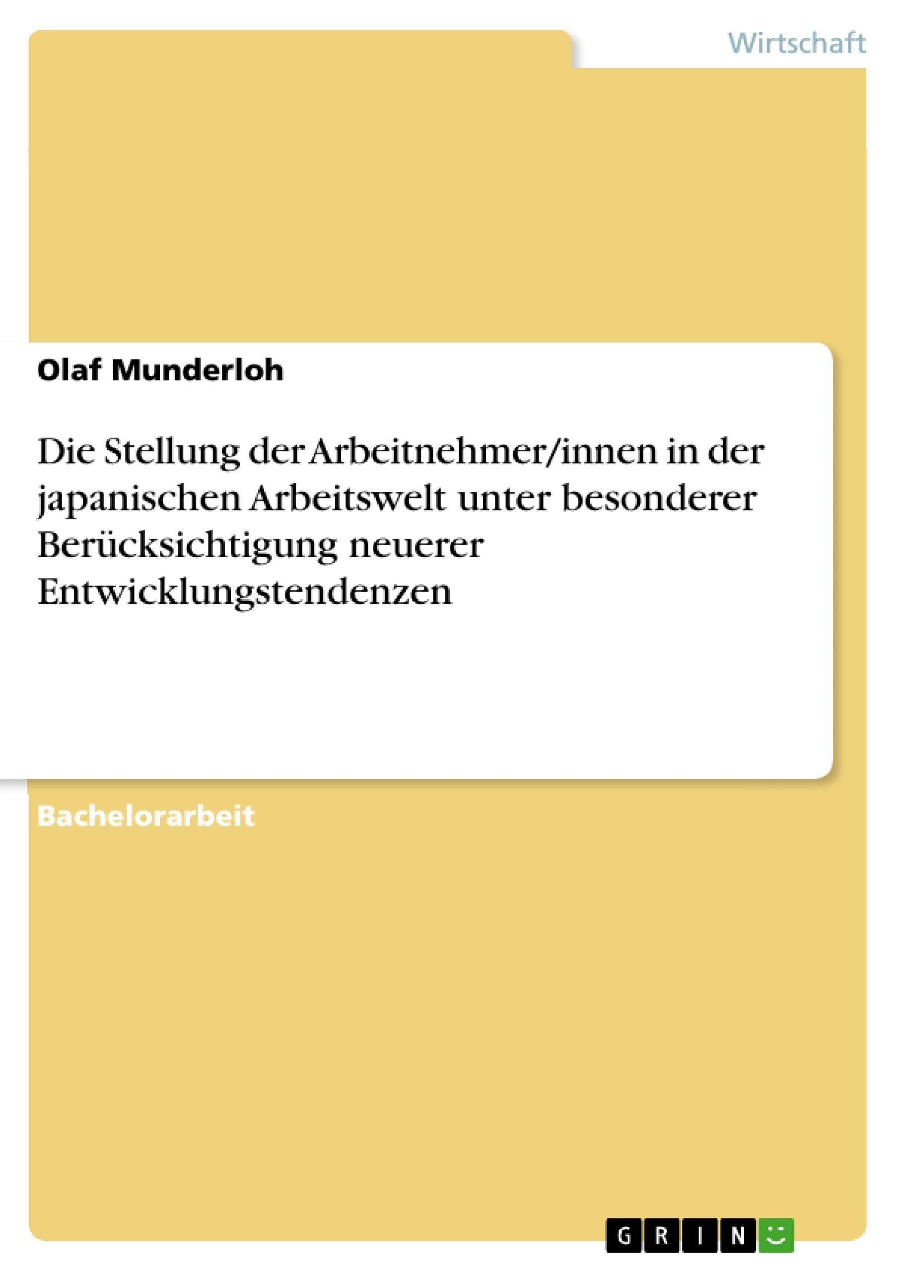 Titel: Die Stellung der Arbeitnehmer/innen in der japanischen Arbeitswelt unter besonderer Berücksichtigung neuerer Entwicklungstendenzen