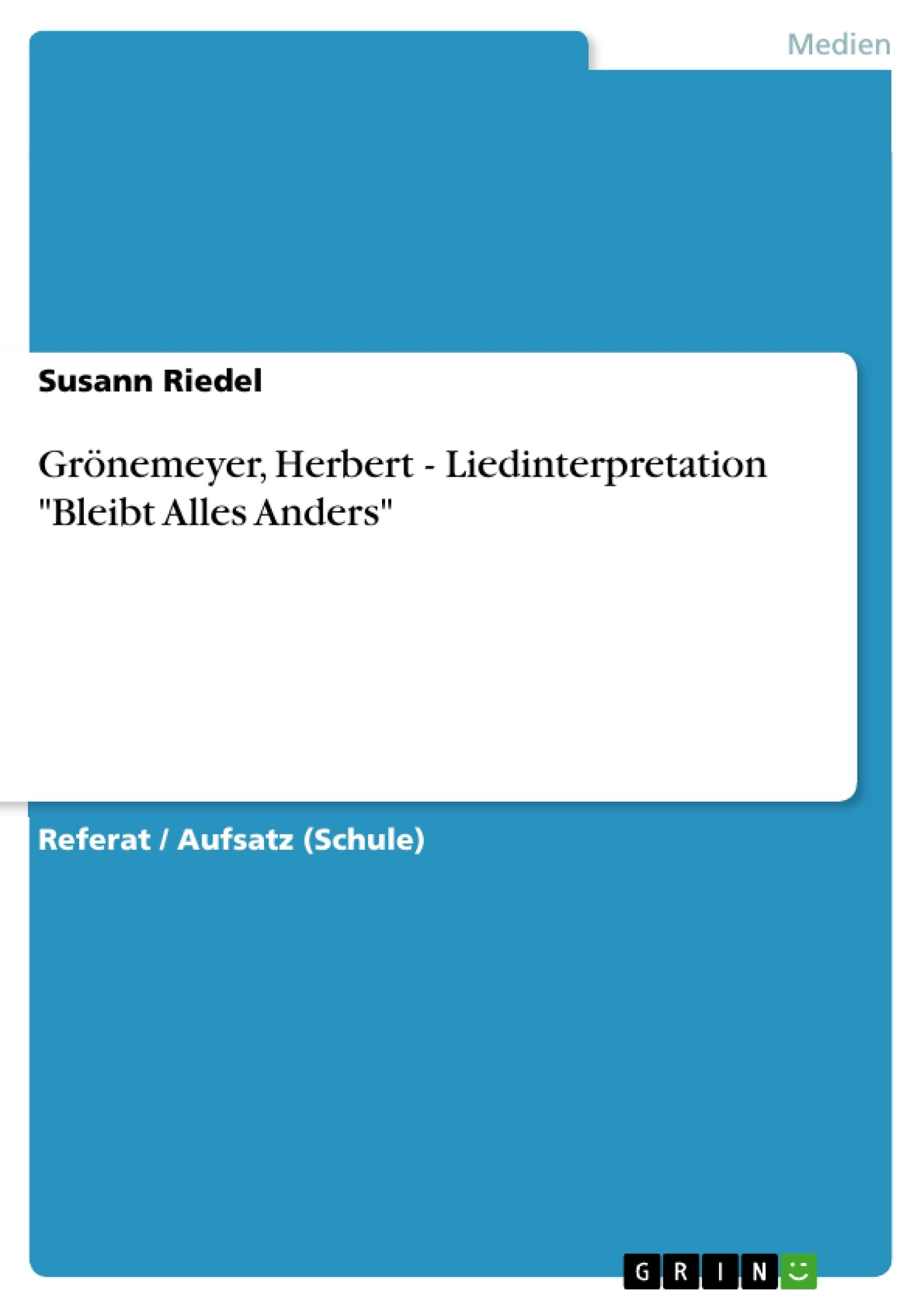 """Titel: Grönemeyer, Herbert - Liedinterpretation """"Bleibt Alles Anders"""""""