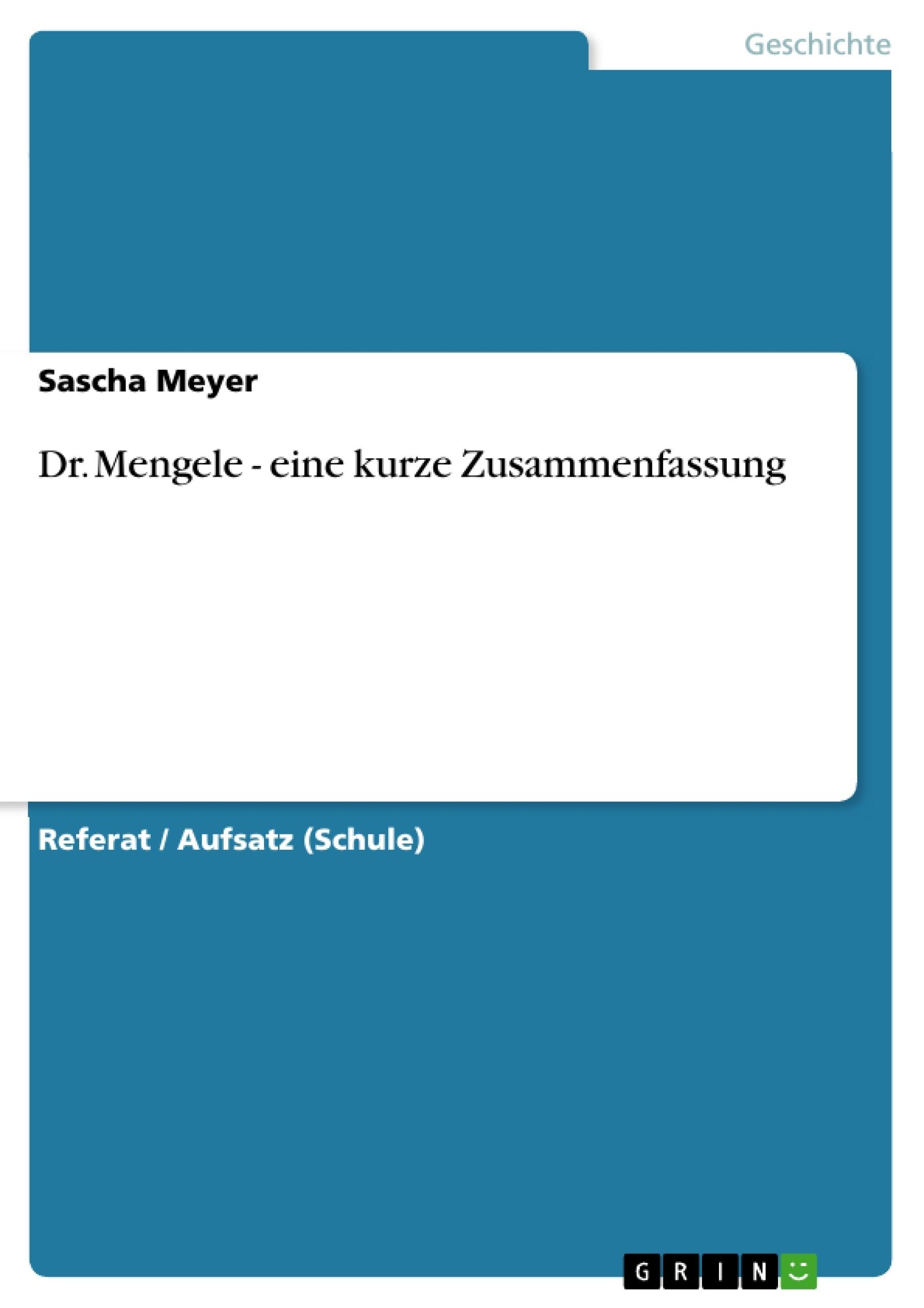 Titel: Dr. Mengele - eine kurze Zusammenfassung