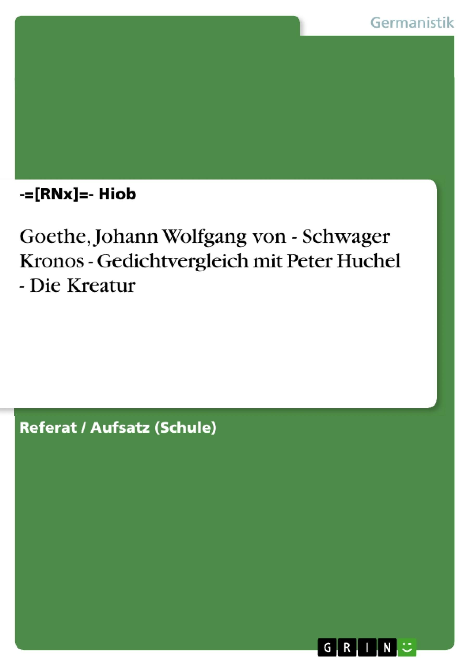 Titel: Goethe, Johann Wolfgang von - Schwager Kronos - Gedichtvergleich mit Peter Huchel - Die Kreatur