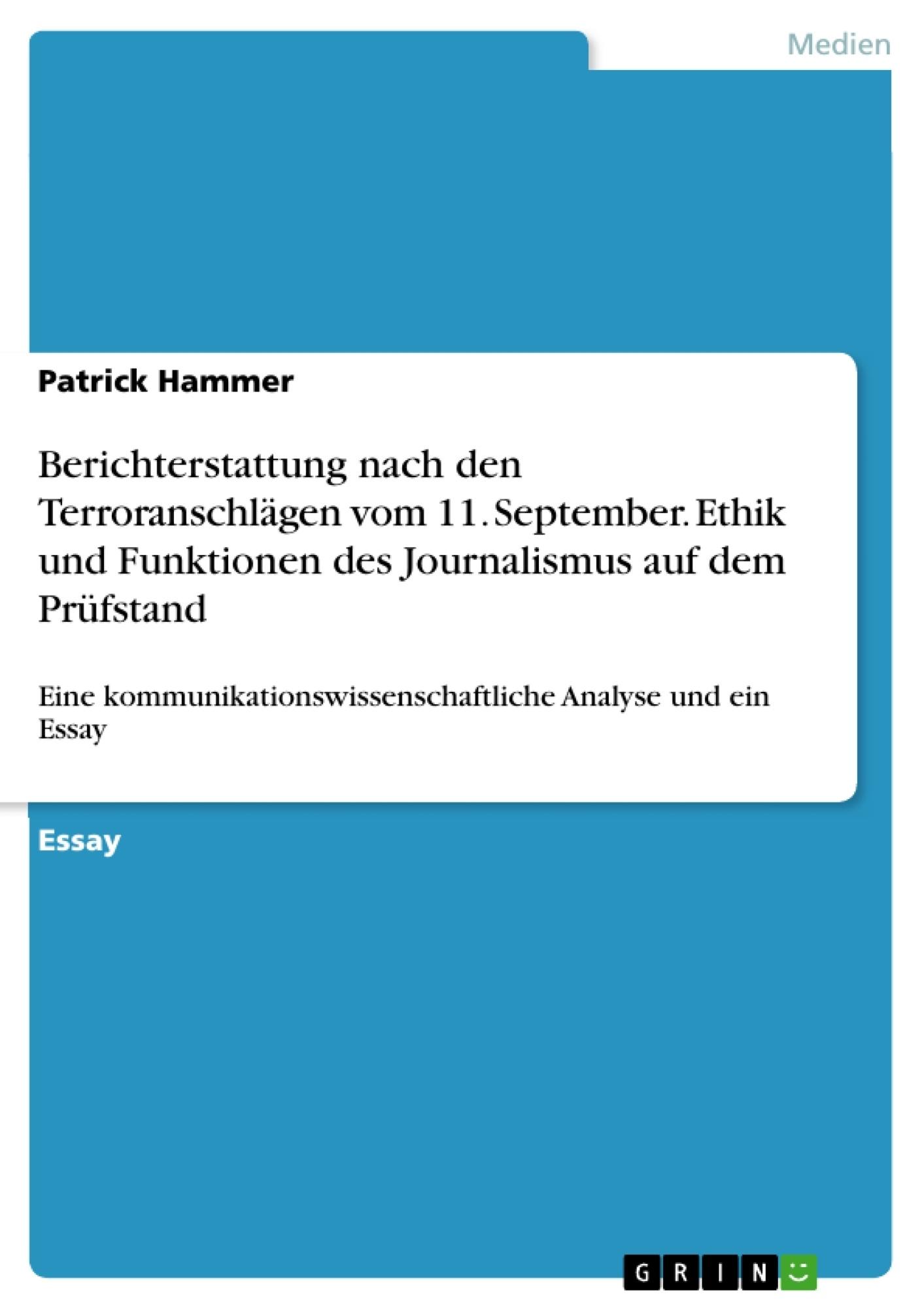 Titel: Berichterstattung nach den Terroranschlägen vom  11. September. Ethik und Funktionen des Journalismus auf dem Prüfstand