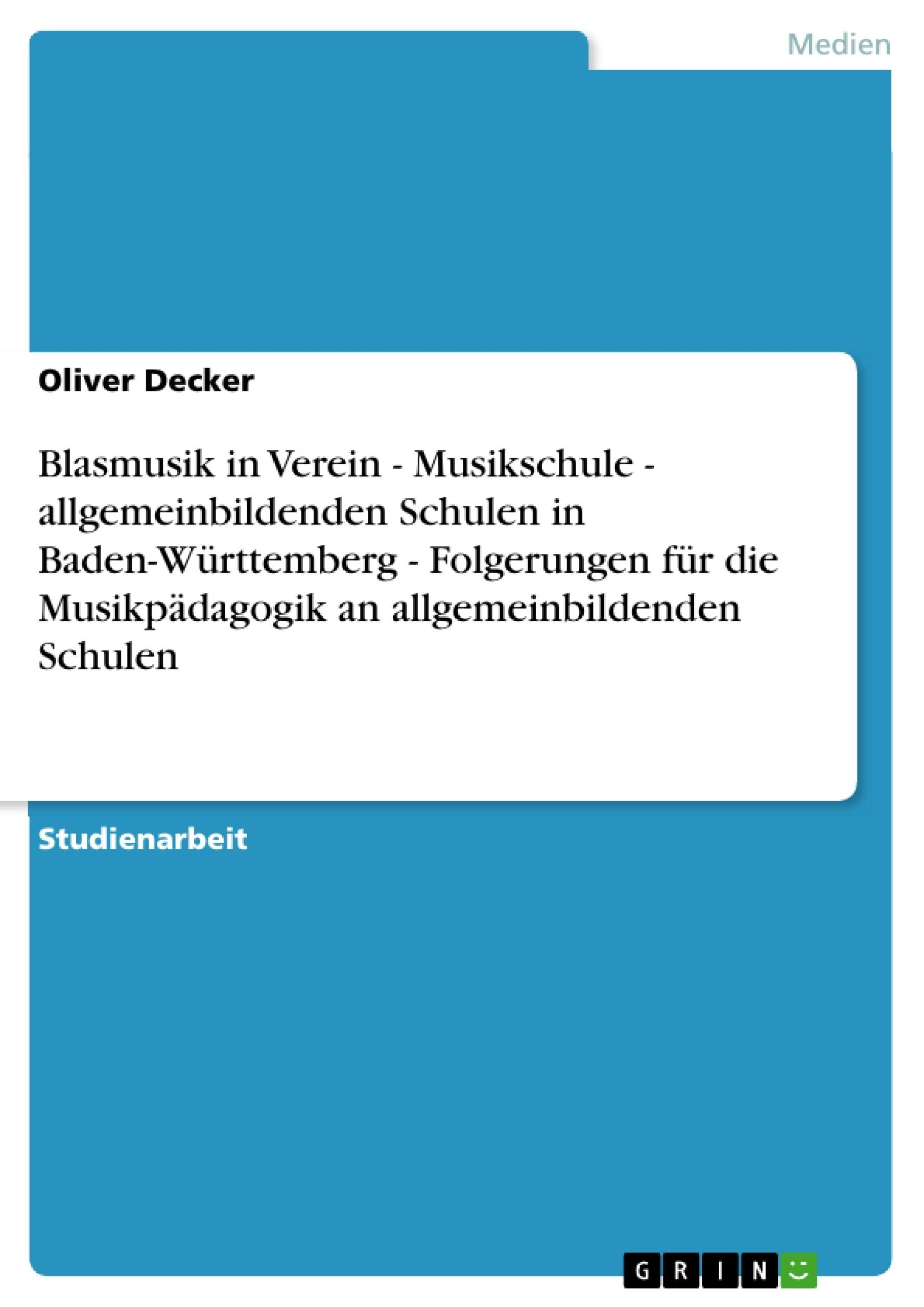 Titel: Blasmusik in Verein - Musikschule - allgemeinbildenden Schulen in Baden-Württemberg - Folgerungen für die Musikpädagogik an allgemeinbildenden Schulen