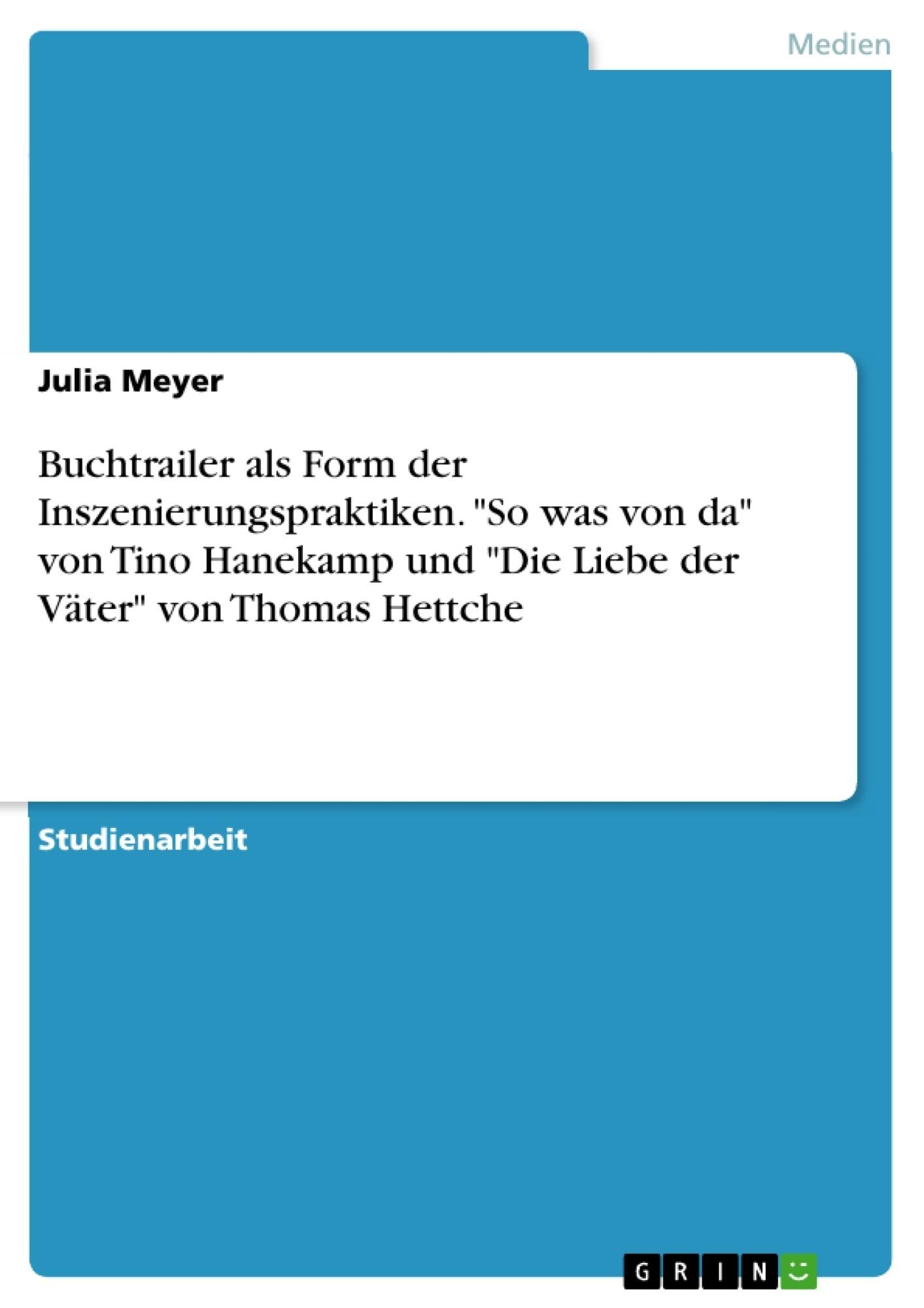 """Titel: Buchtrailer als Form der Inszenierungspraktiken. """"So was von da"""" von Tino Hanekamp und """"Die Liebe der Väter"""" von Thomas Hettche"""