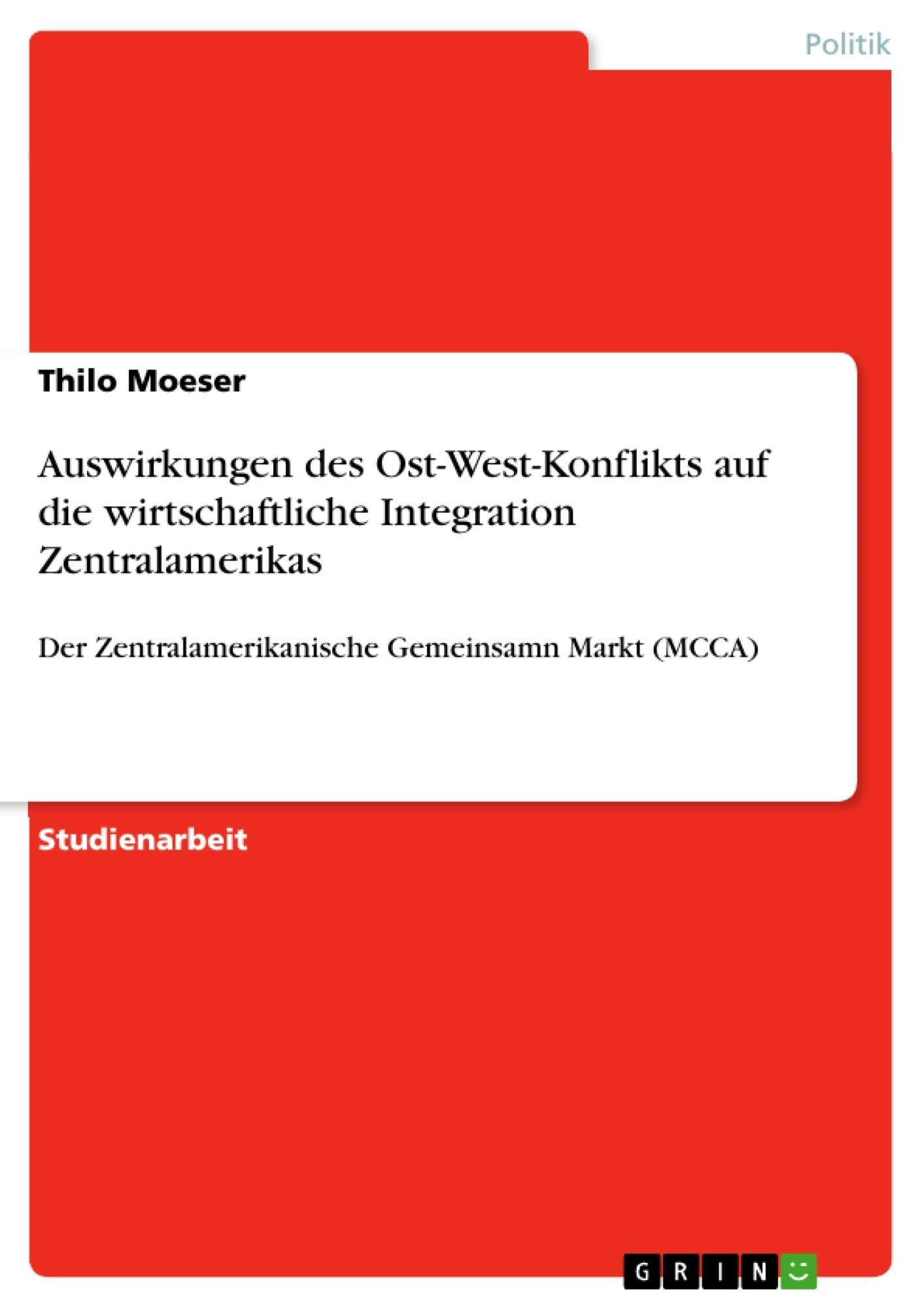 Titel: Auswirkungen des Ost-West-Konflikts auf die wirtschaftliche Integration Zentralamerikas